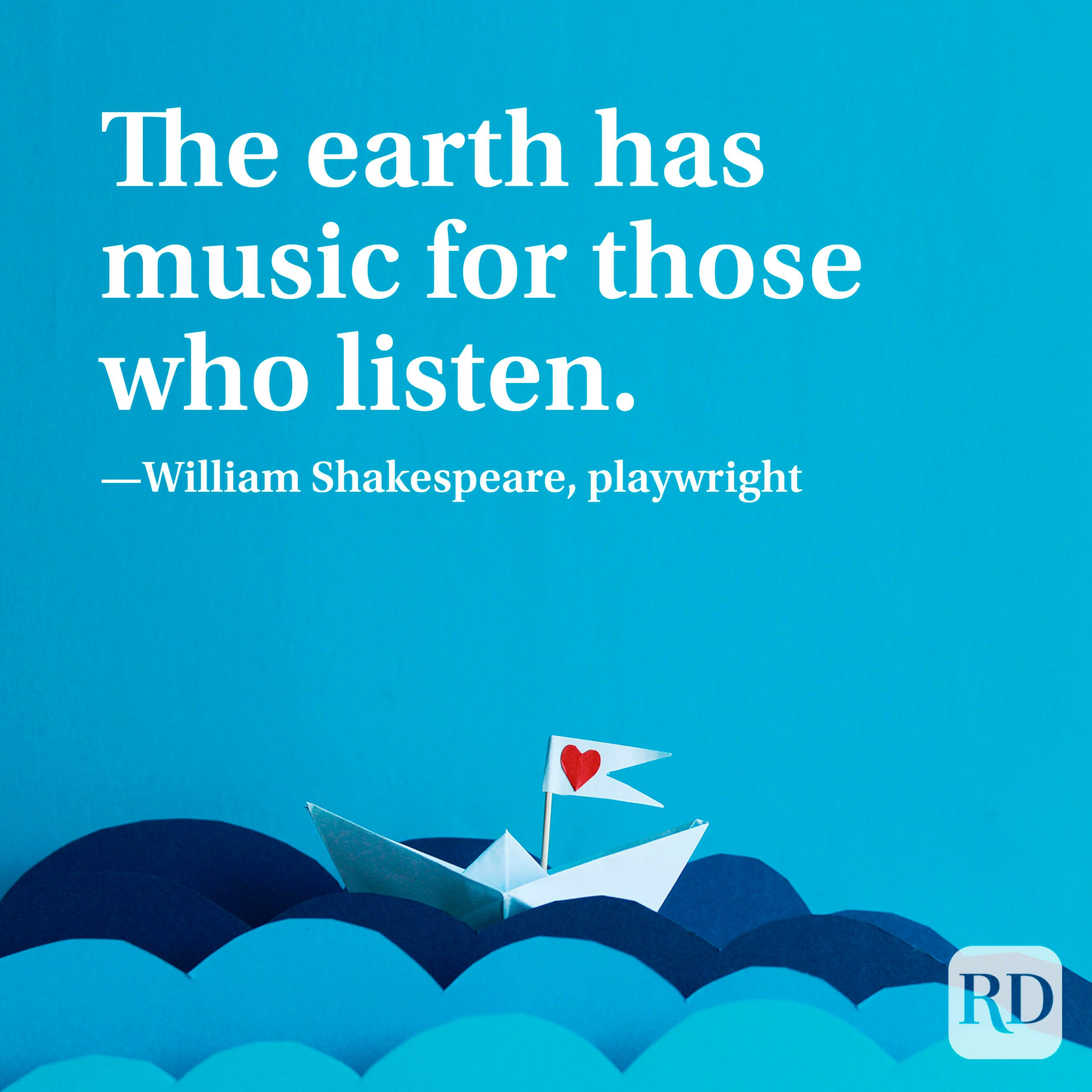 """""""The earth has music for those who listen."""" —William Shakespeare, playwright"""