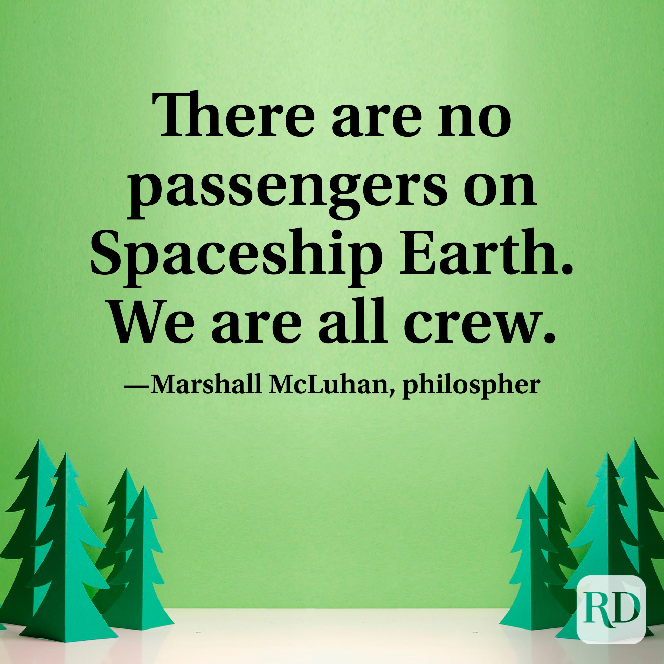 """""""There are no passengers on Spaceship Earth. We are all crew."""" —Marshall McLuhan, philosopher"""