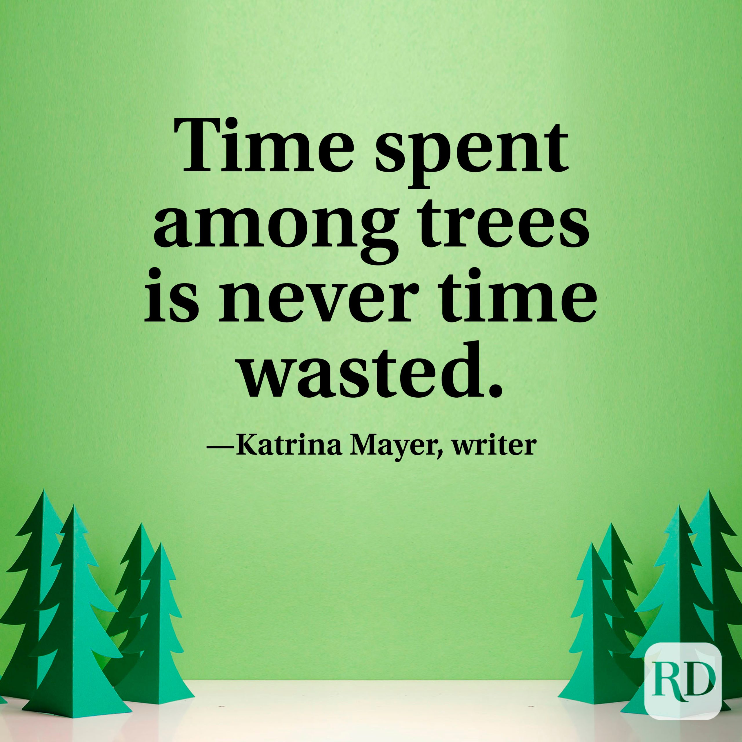 """""""Time spent among trees is never time wasted."""" —Katrina Mayer, writer"""