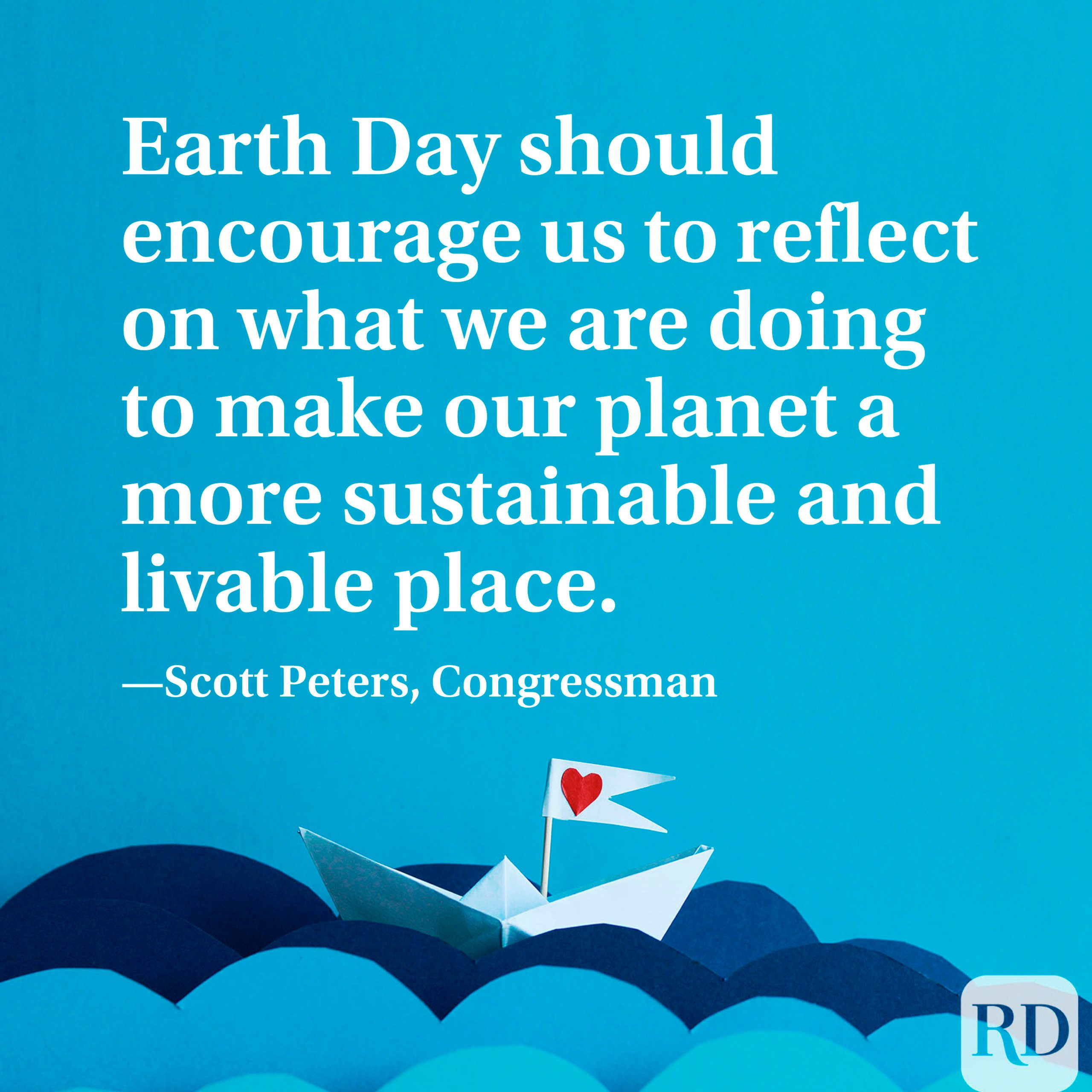 """Earth Day should encourage us to reflect on what we are doing to make our planet a more sustainable and livable place."""" —Scott Peters, Congressman"""