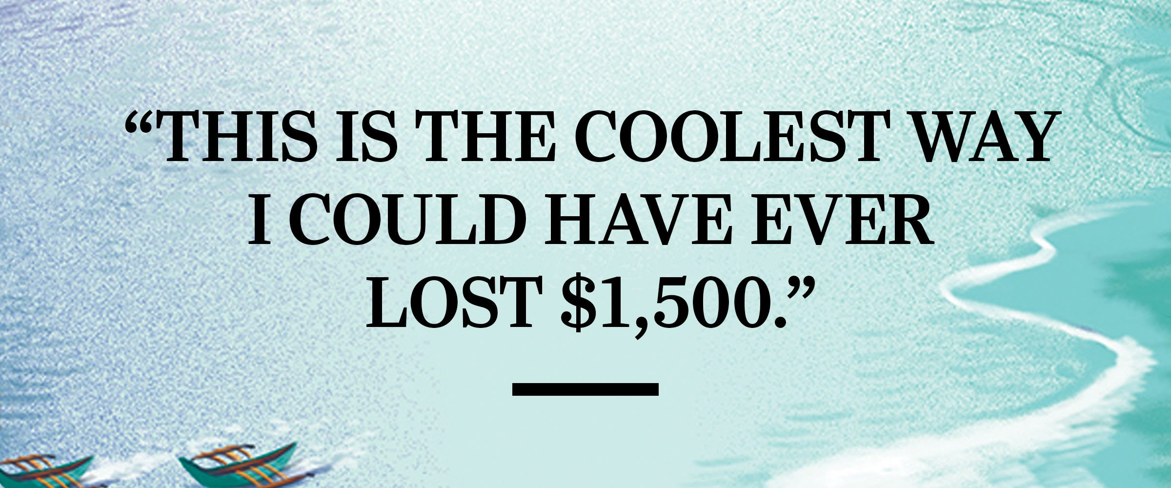 """text: """"This is the coolest way I could have ever lost $1,500."""""""
