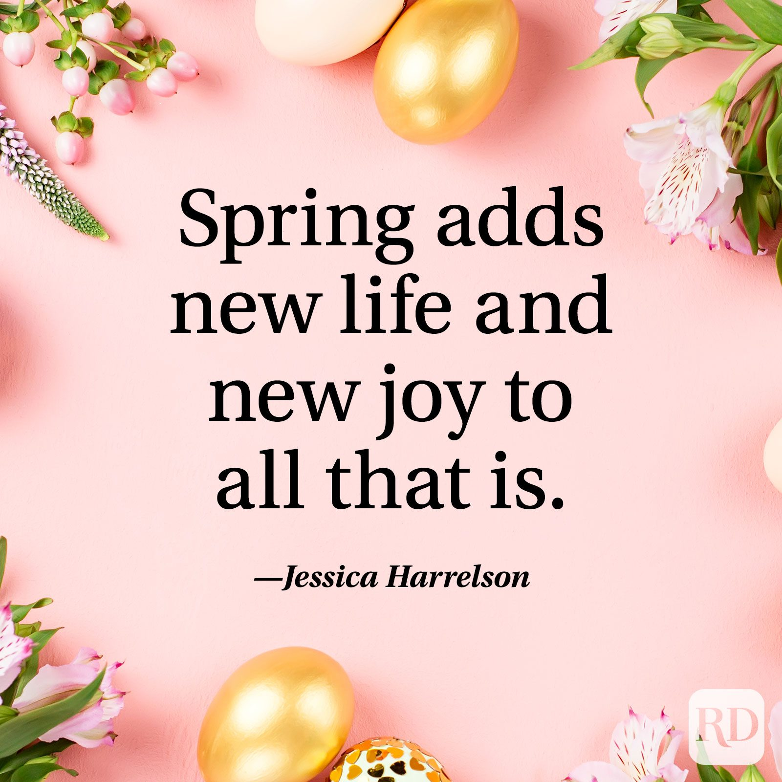 """Spring adds new life and new joy to all that is."" — Jessica Harrelson"