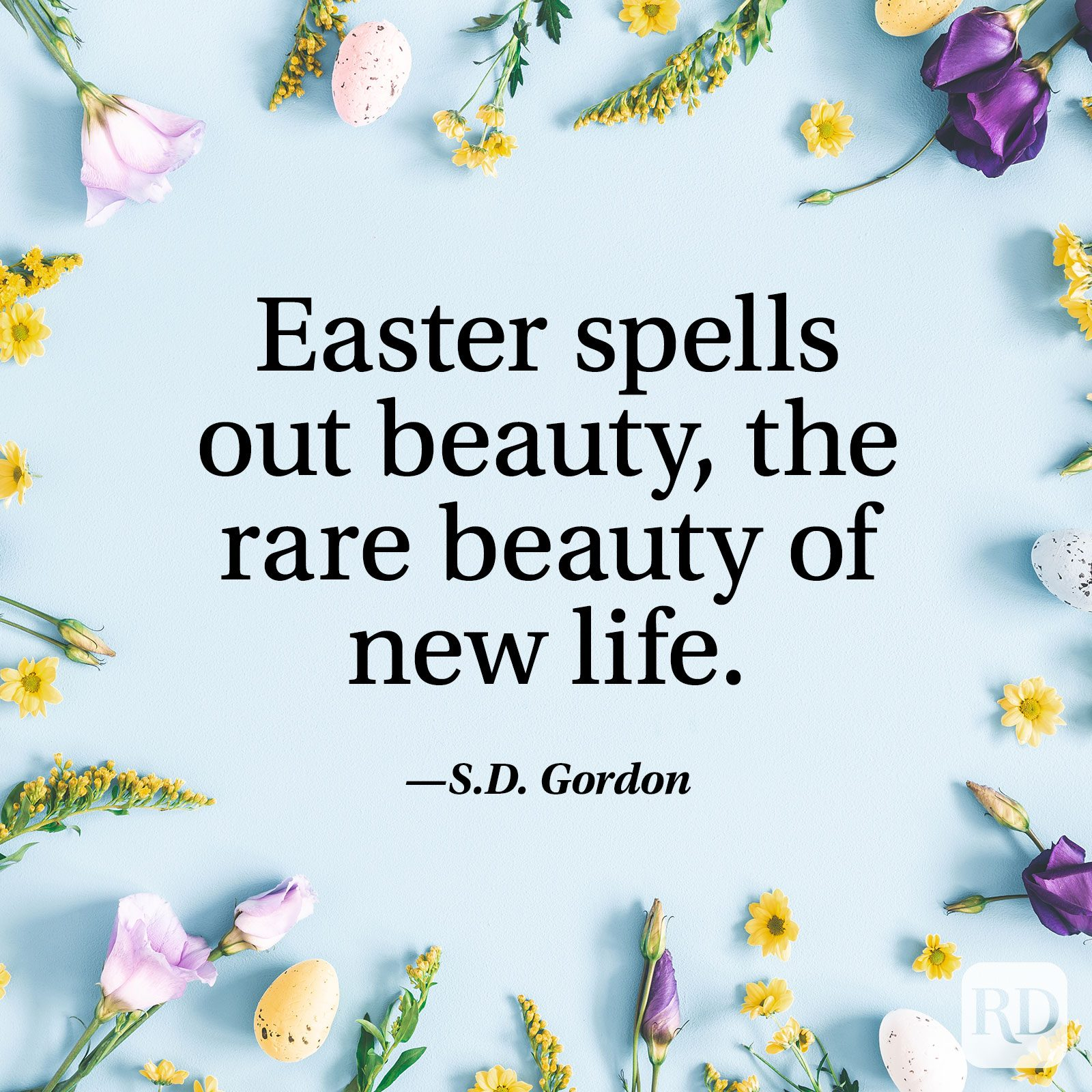 """Easter spells out beauty, the rare beauty of new life."" — S.D. Gordon"