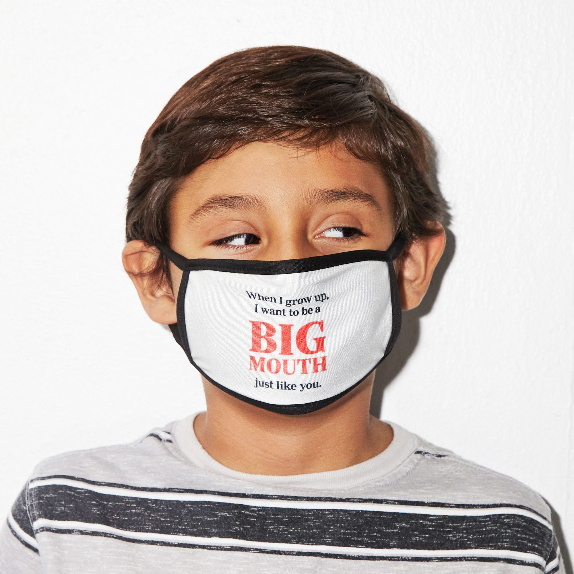 """boy wearing a face mask that reads, """"When I grow up, I want to be a BIG MOUTH just like you."""""""