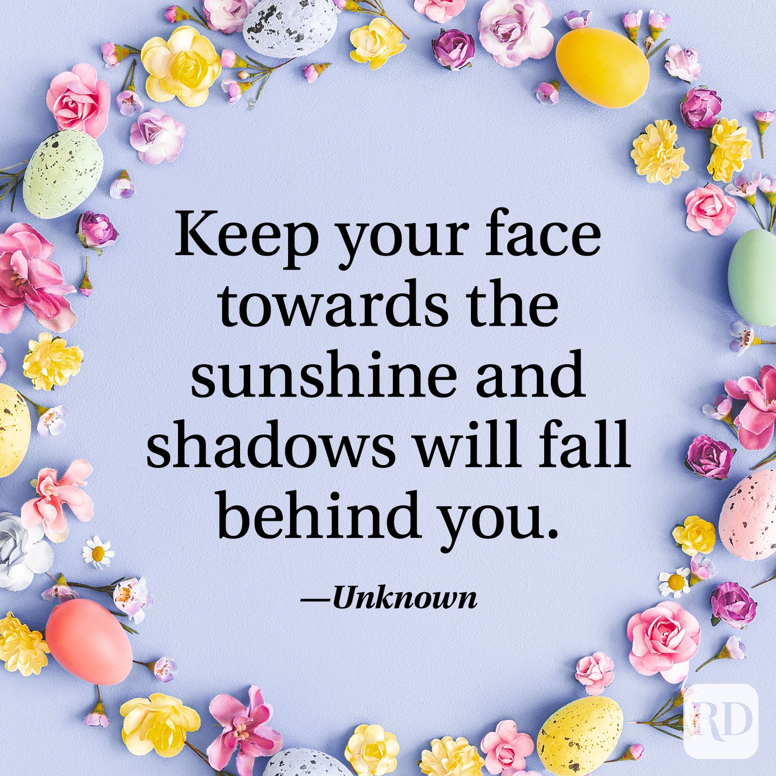 """Keep your face towards the sunshine and shadows will fall behind you."" — Unknown"