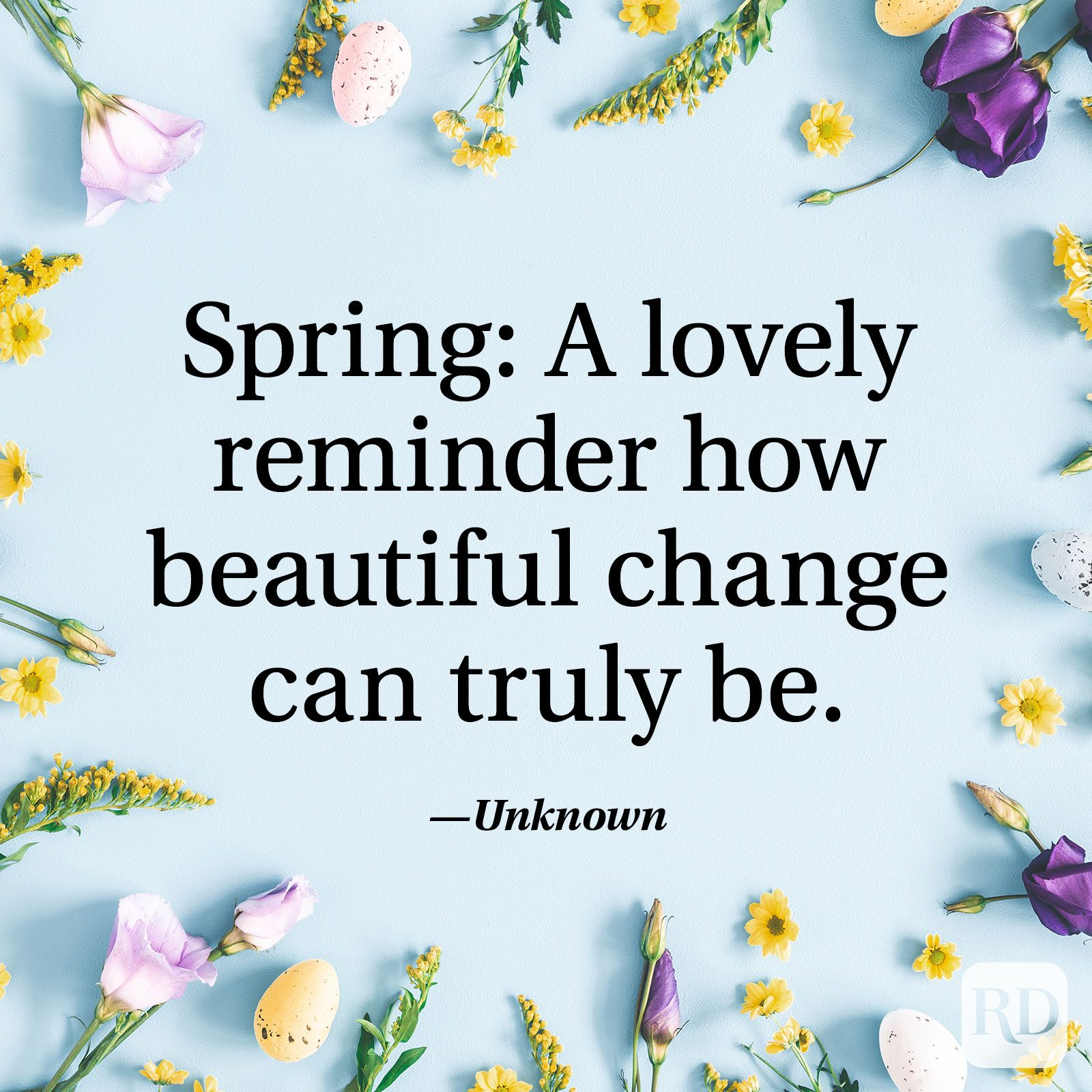 """Spring: A lovely reminder how beautiful change can truly be."" — Unknown"