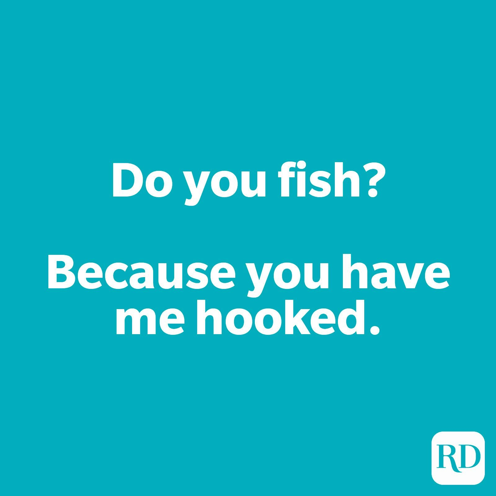 Do you fish? Because you have me hooked.