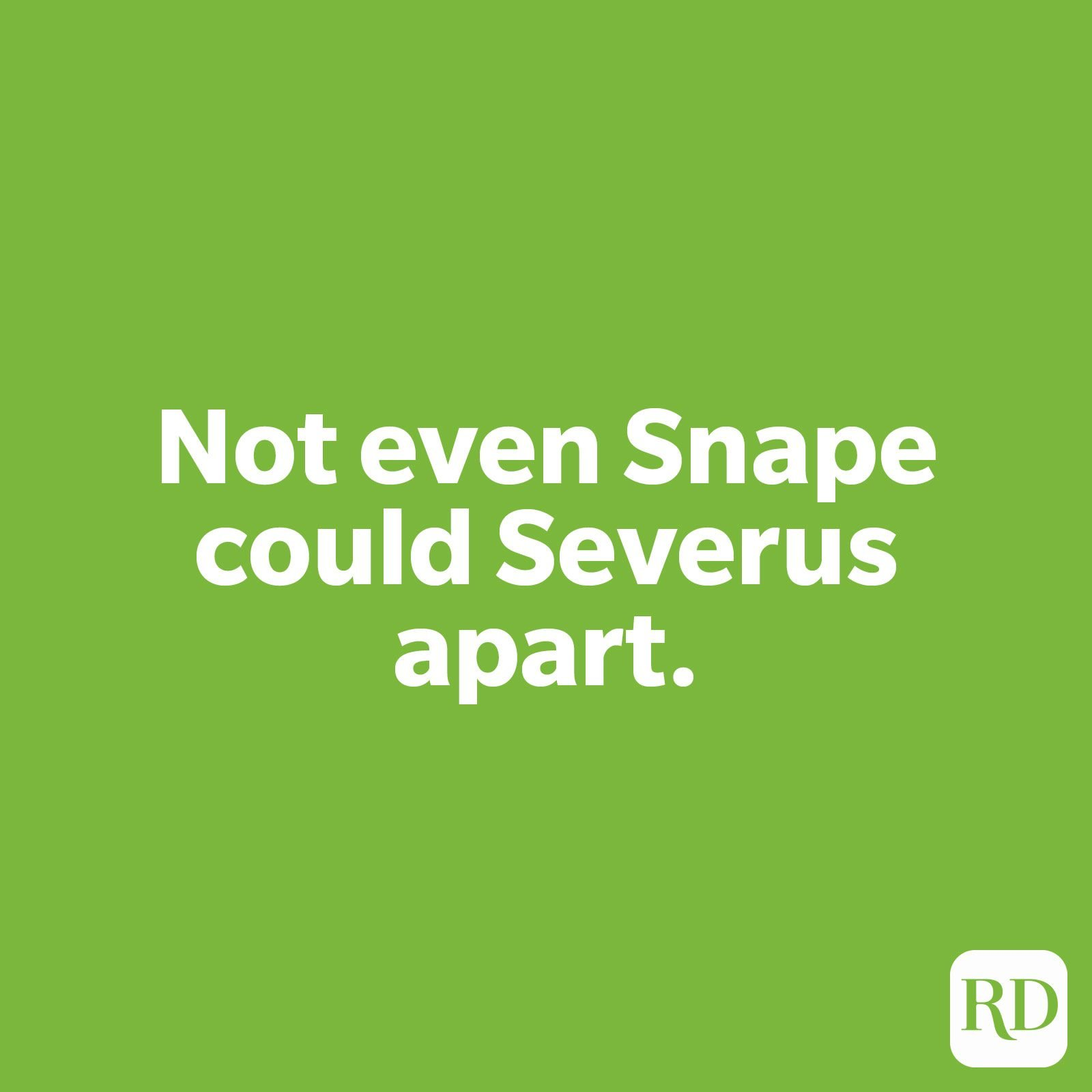 Not even Snape could Severus apart.