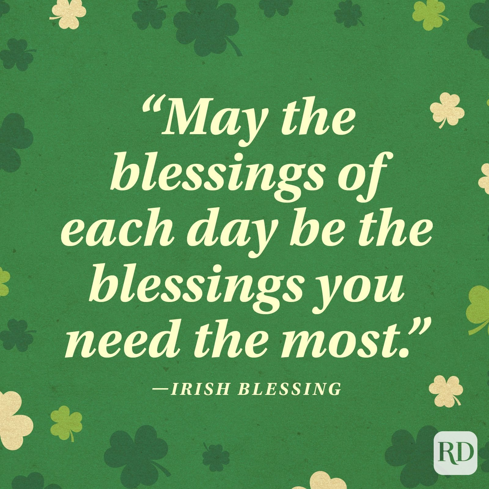 """May the blessings of each day be the blessings you need the most."" —Irish blessing"