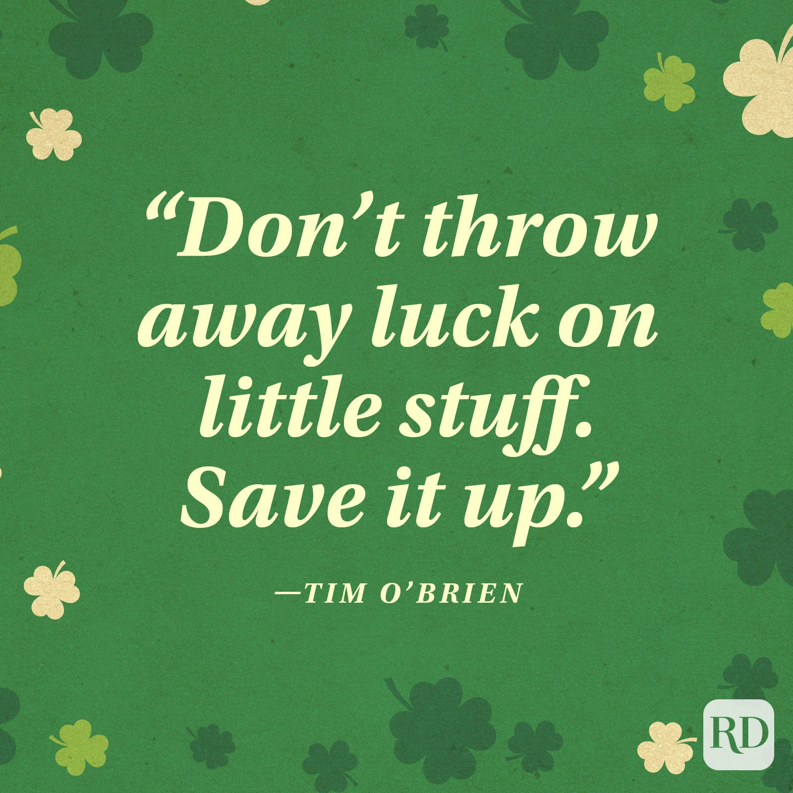"""Don't throw away luck on little stuff. Save it up."" —Tim O'Brien"
