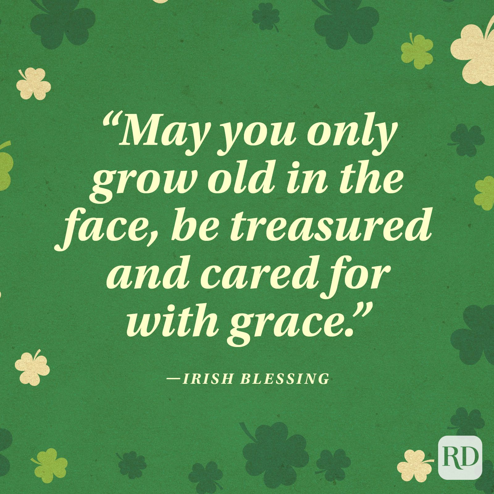 """May you only grow old in the face, be treasured and cared for with grace."" —Irish blessing"