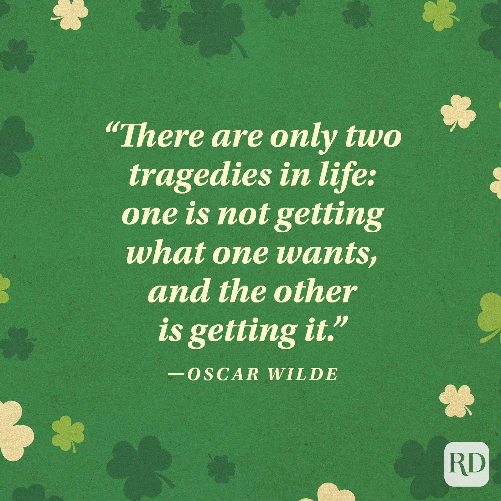"""There are only two tragedies in life: one is not getting what one wants, and the other is getting it."" —Oscar Wilde"