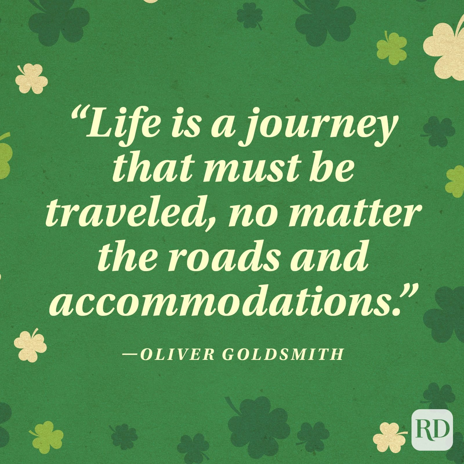 """Life is a journey that must be traveled, no matter the roads and accommodations."" —Oliver Goldsmith"