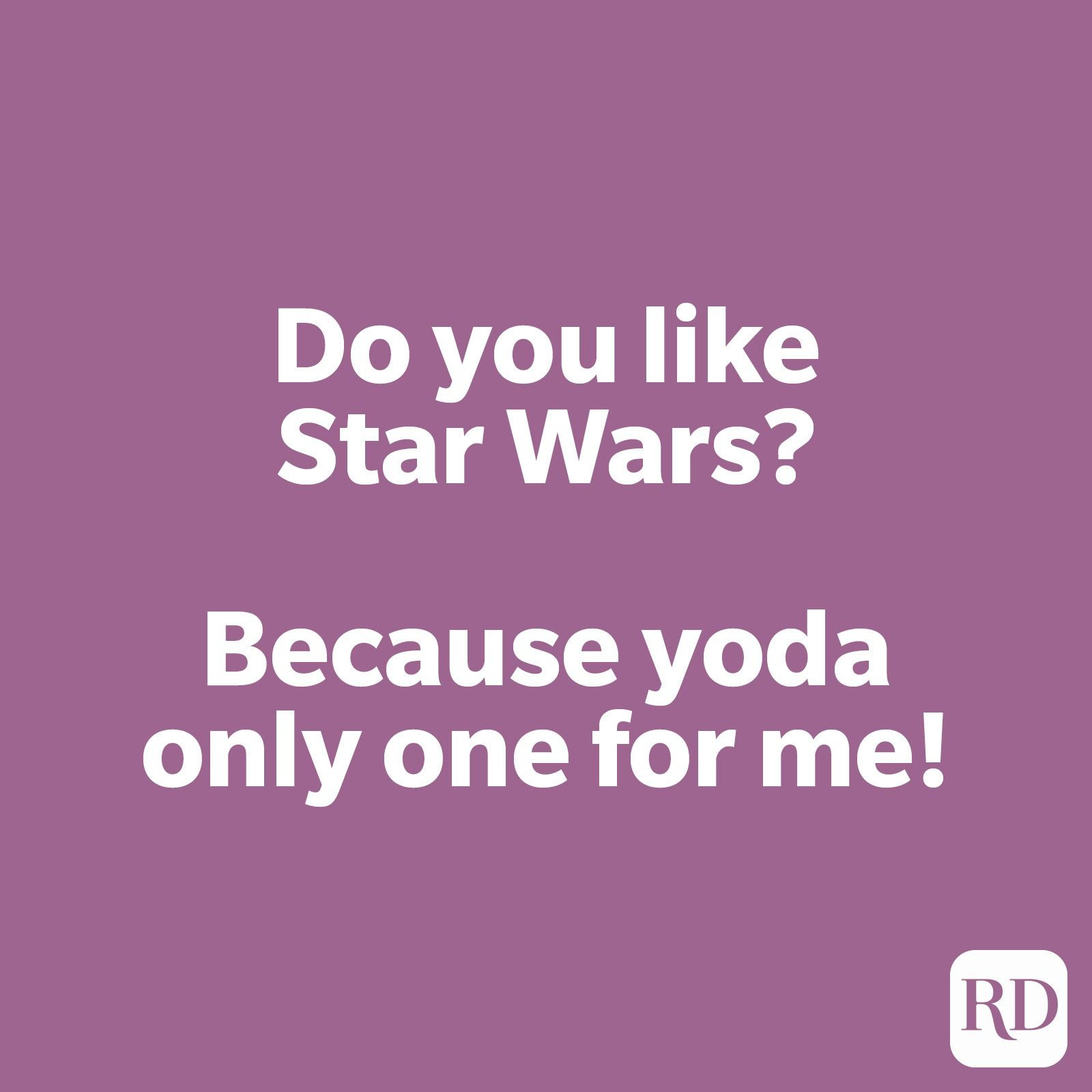 Do you like Star Wars? Because yoda only one for me!