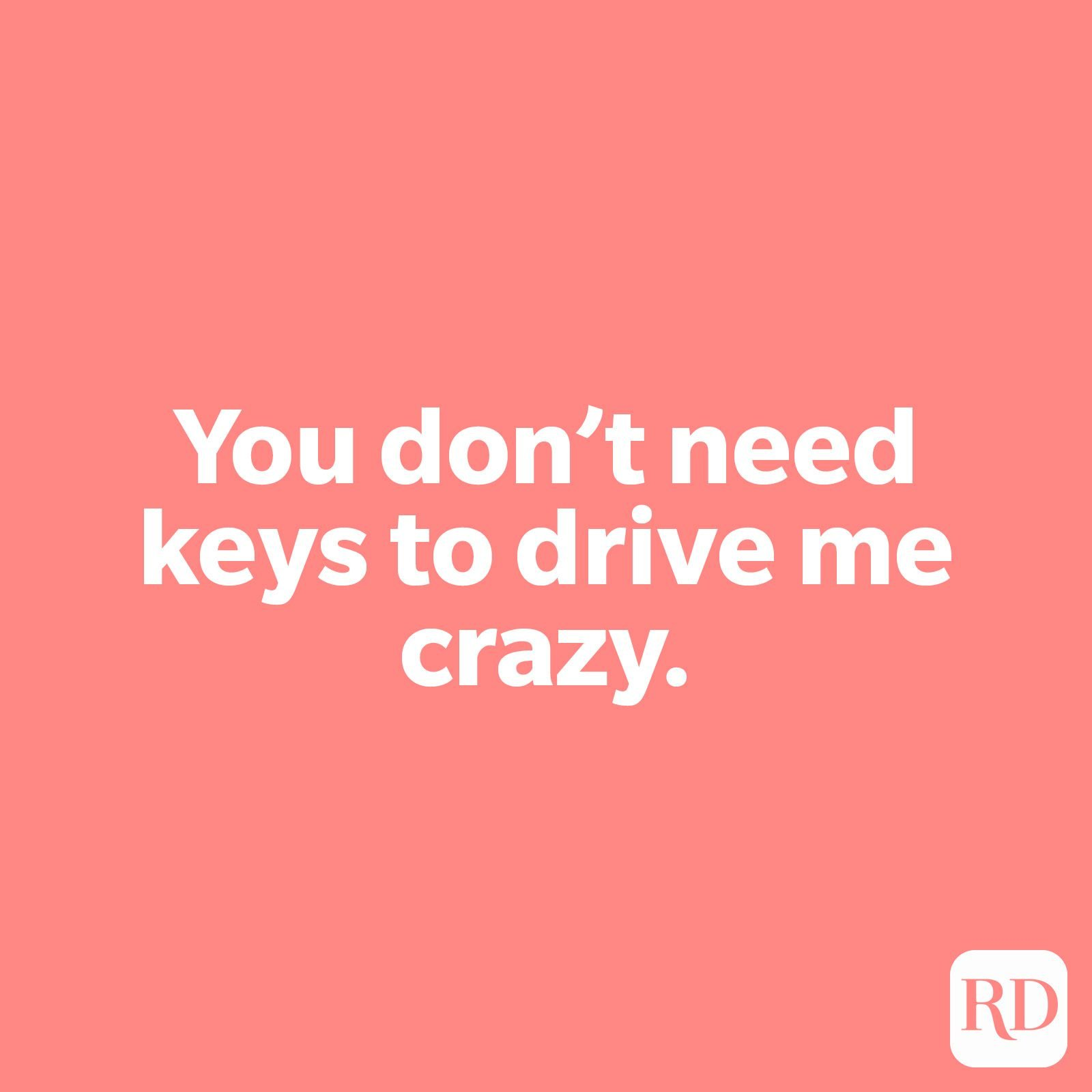 You don't need keys to drive me crazy.