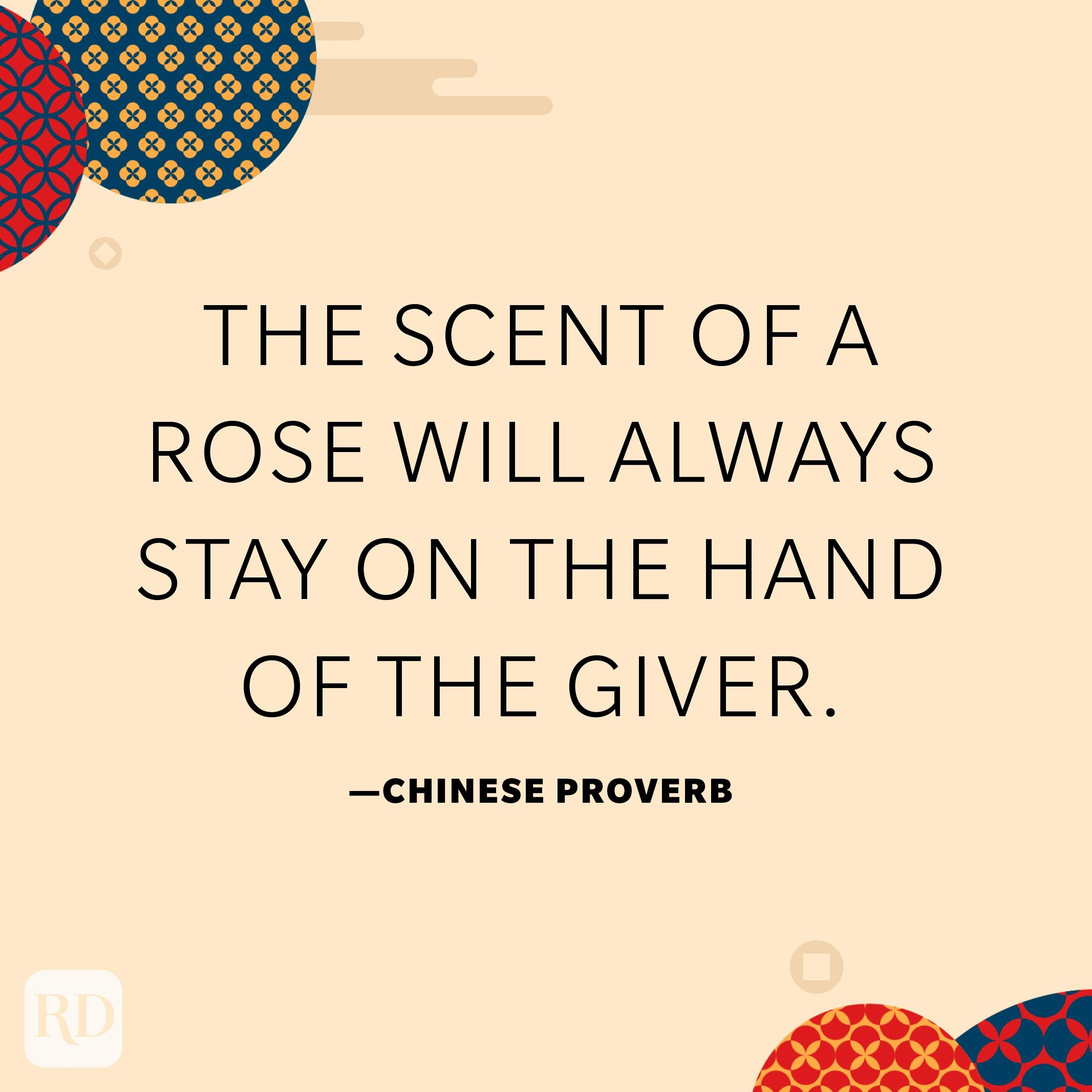 The scent of a rose will always stay on the hand of the giver