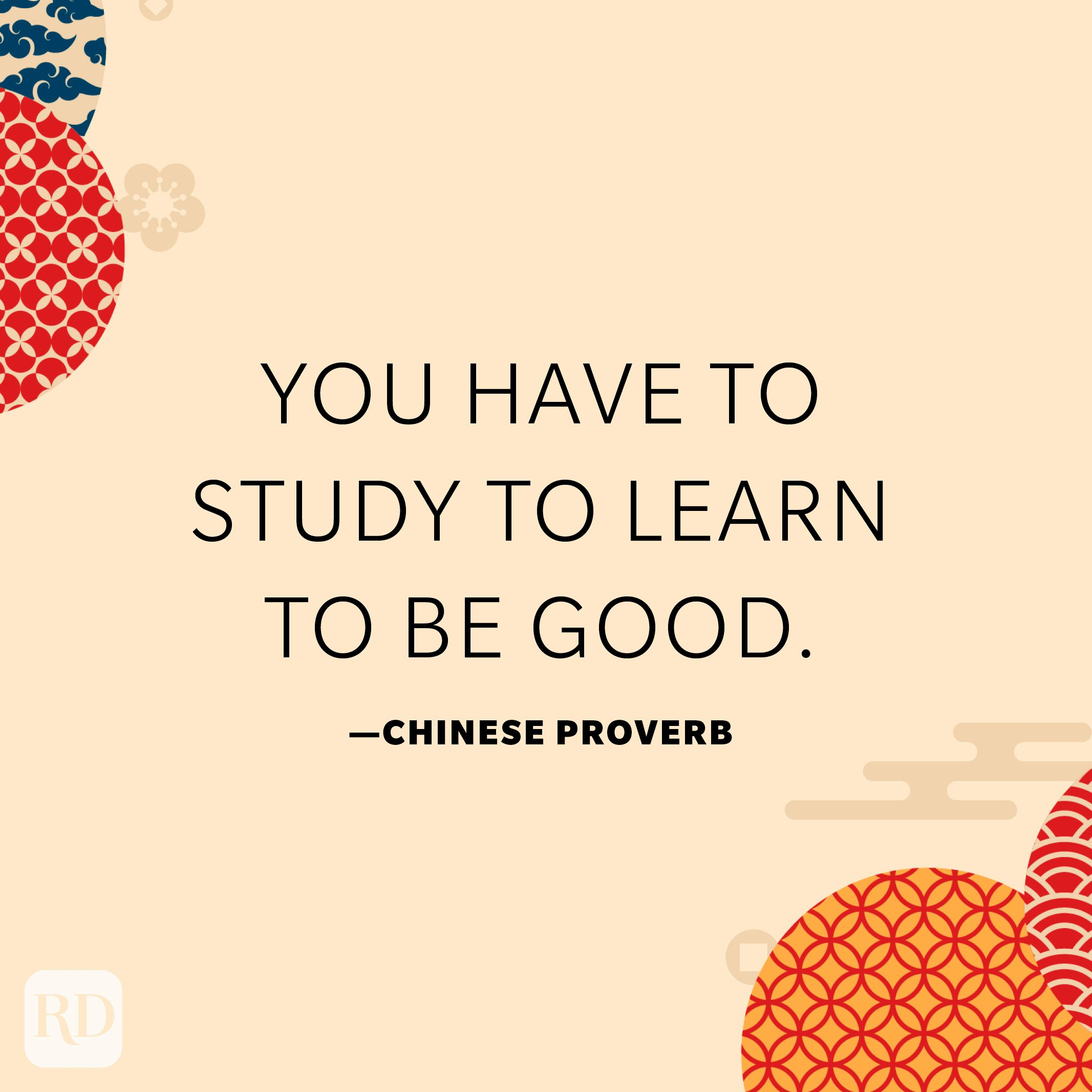 You have to study to learn to be good.