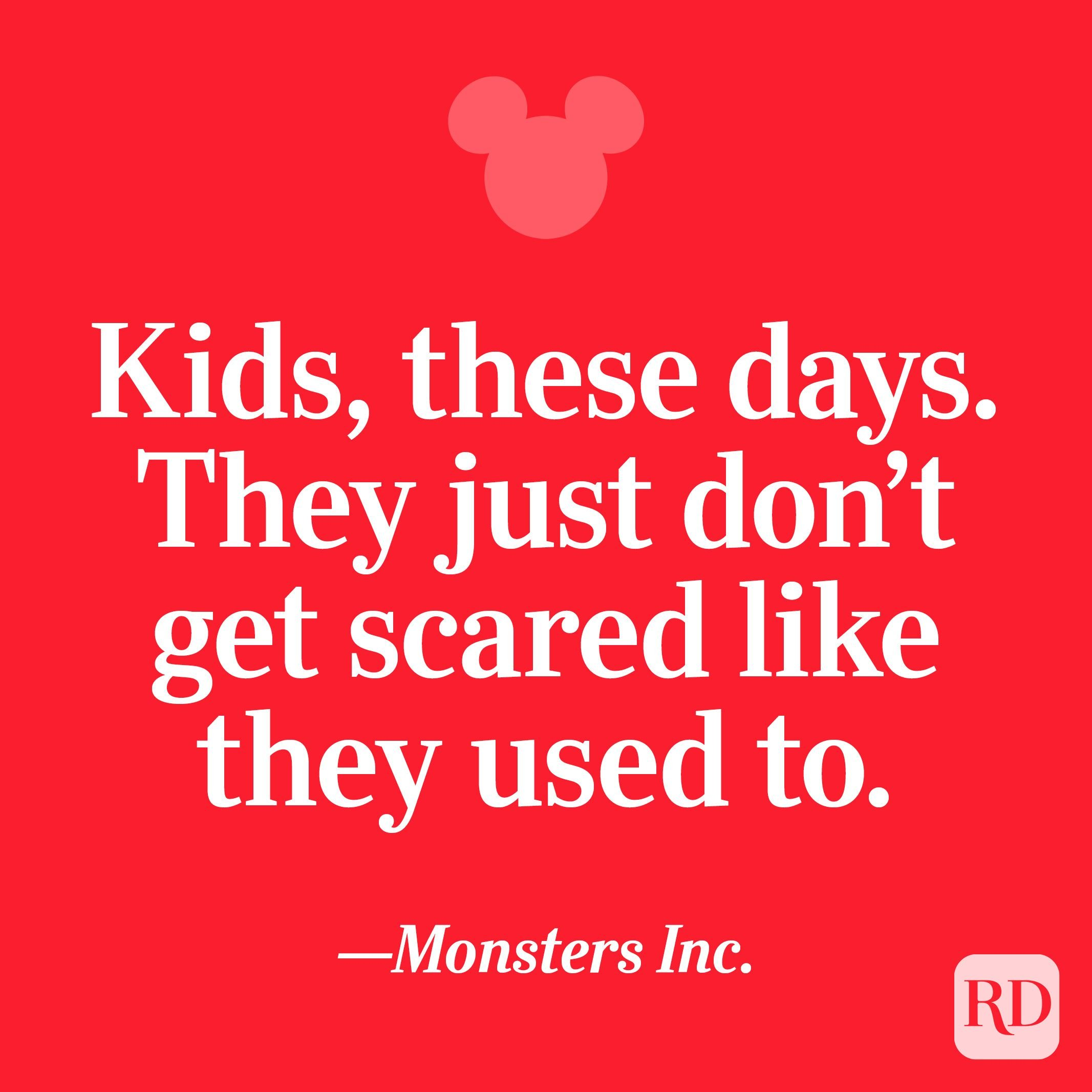 """""""Kids, these days. They just don't get scared like they used to."""""""