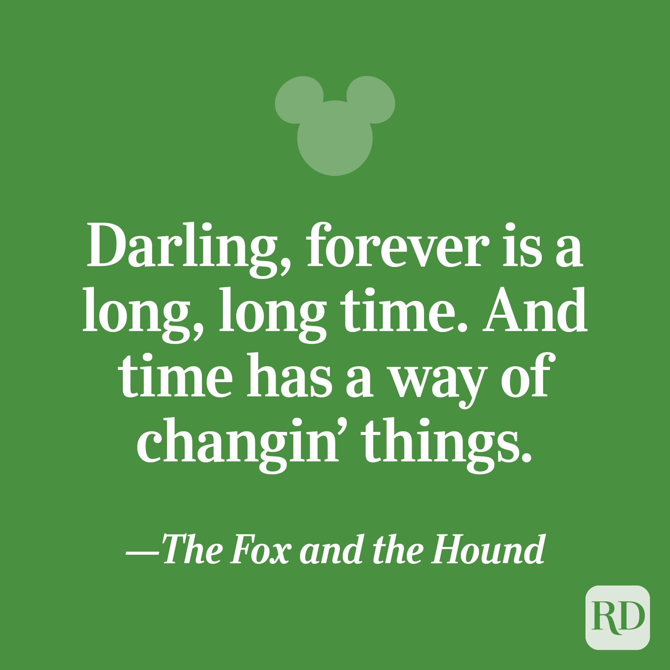 """""""Darling, forever is a long, long time. And time has a way of changin' things."""""""