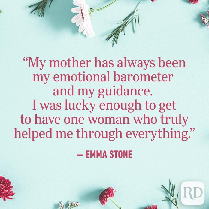 """My mother has always been my emotional barometer and my guidance. I was lucky enough to get to have one woman who truly helped me through everything."""