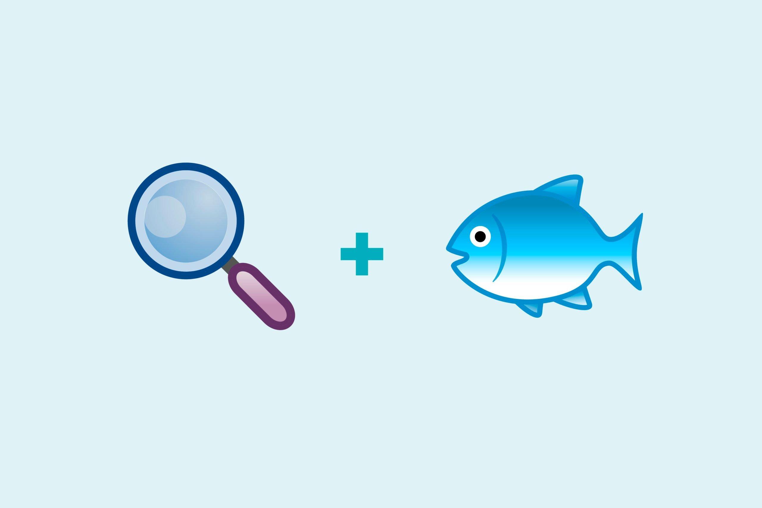 Magnifying glass emoji + fish emoji