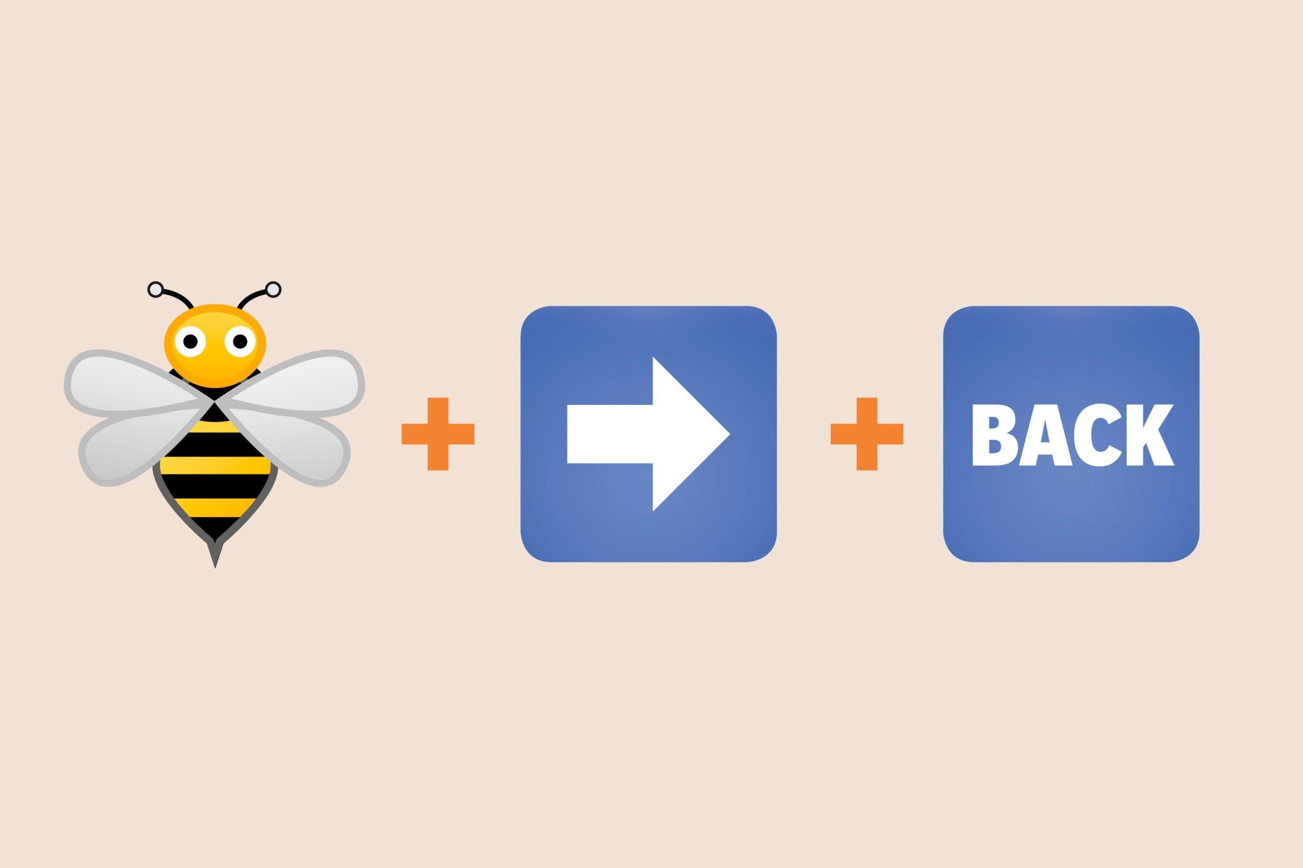 "Bee emoji + Arrow pointing right emoji + ""Back"" emoji"