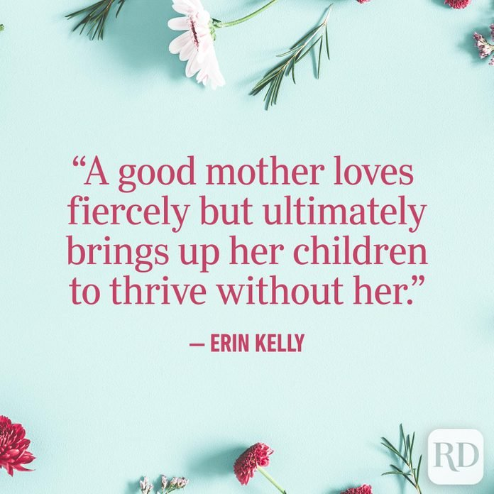 """A good mother loves fiercely but ultimately brings up her children to thrive without her."""