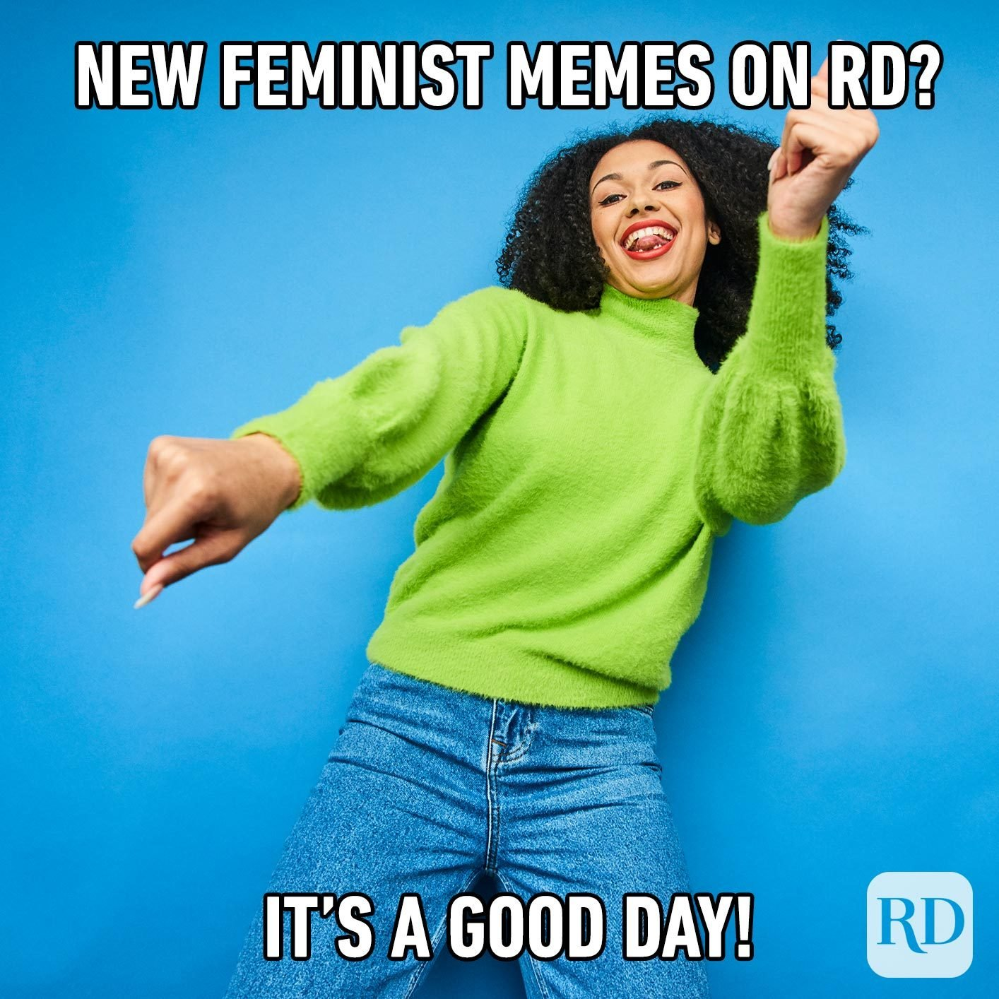 Dancing woman. Meme text: New feminist memes on RD? It's a good day!