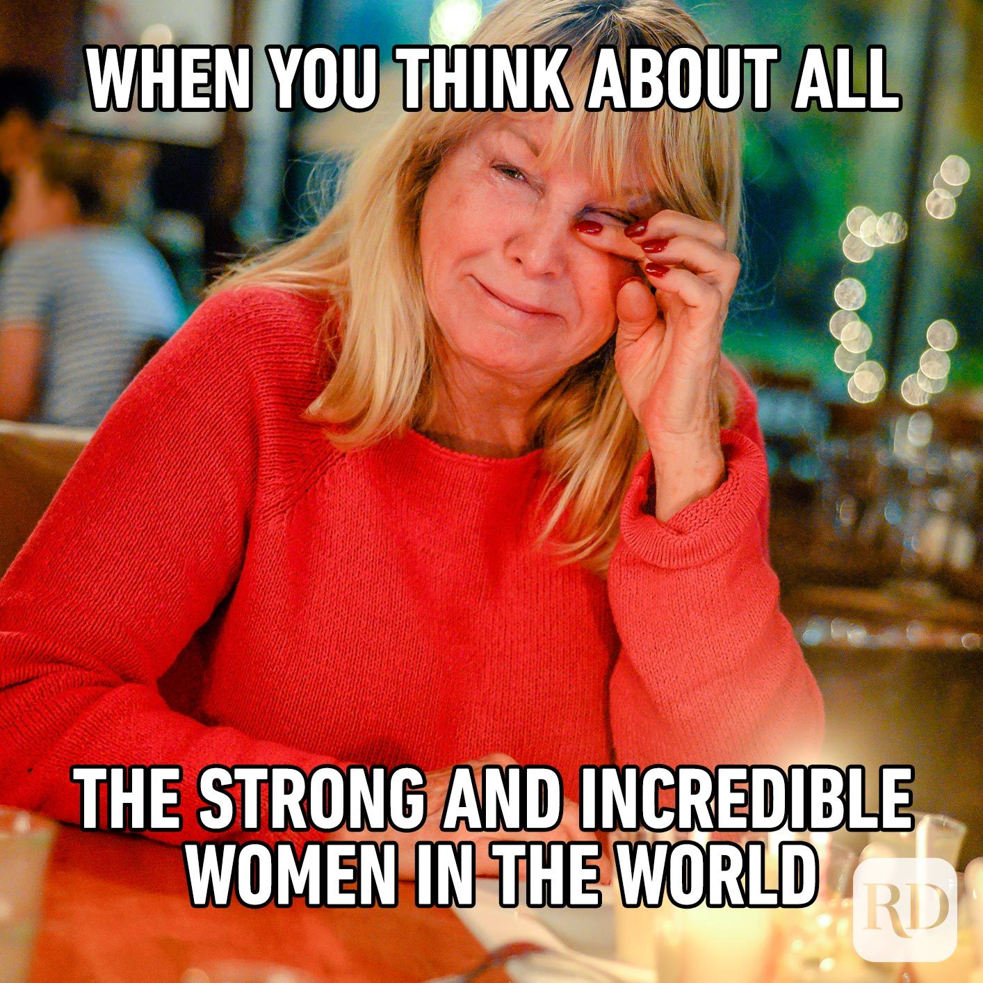 Woman crying. Meme text: When you think about all the strong and incredible women in the world