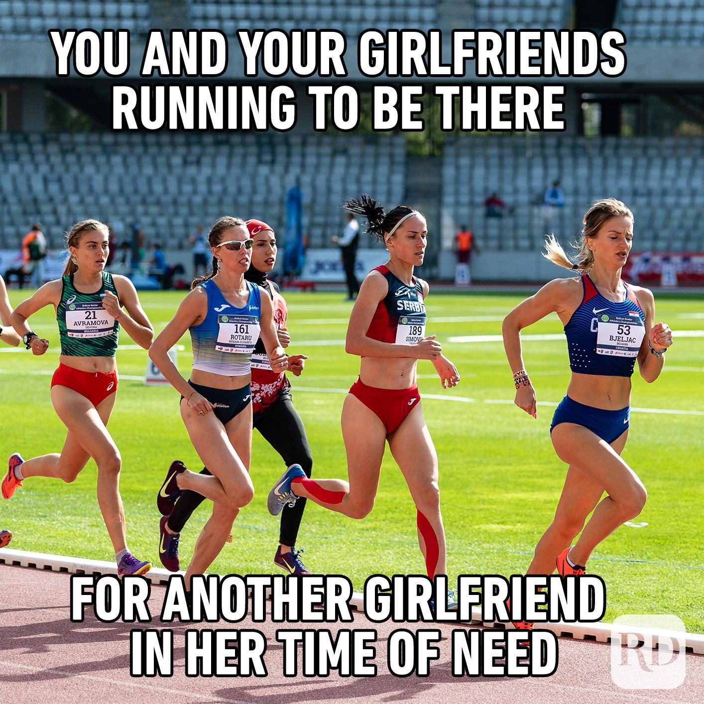 Women running on a track. Meme: You and your girlfriends running to be there for another girlfriend in her time of need