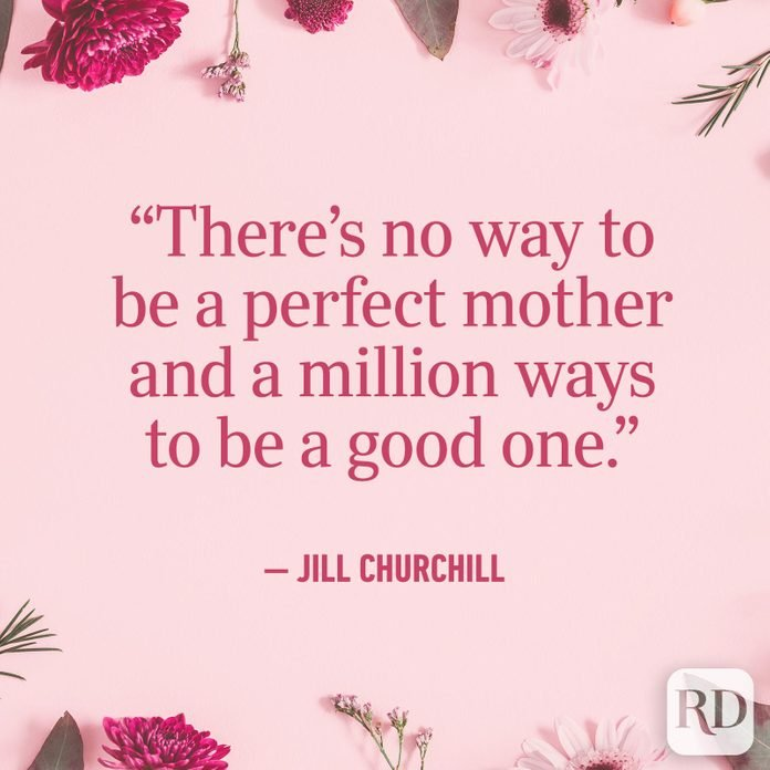 """There's no way to be a perfect mother and a million ways to be a good one."""