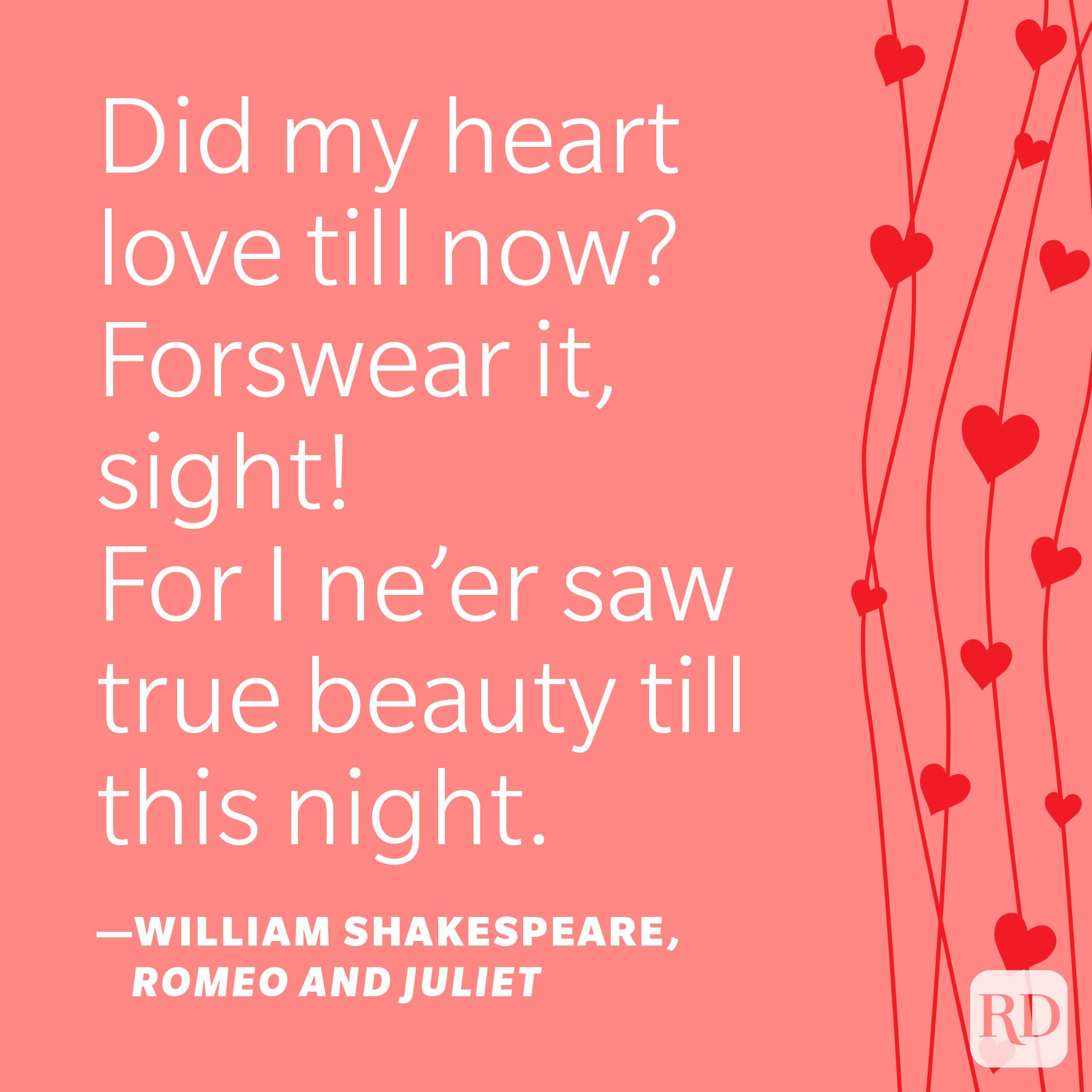 """""""Did my heart love till now? Forswear it, sight! / For I ne'er saw true beauty till this night."""" —William Shakespeare, Romeo and Juliet"""