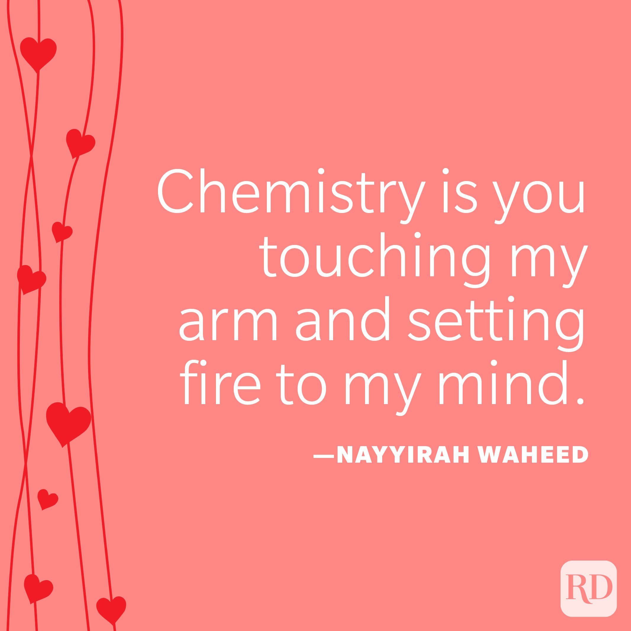 """""""Chemistry is you touching my arm and setting fire to my mind."""" —Nayyirah Waheed"""