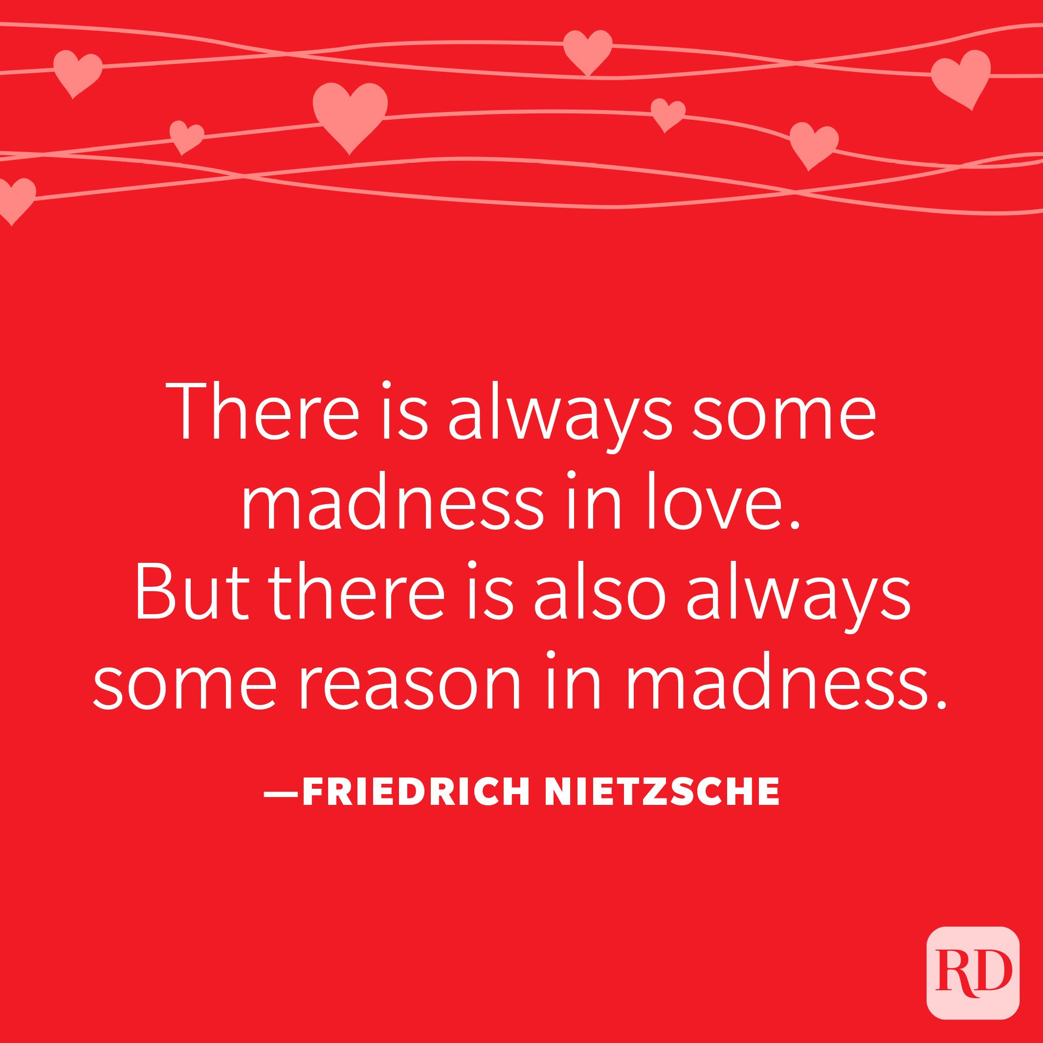 """""""There is always some madness in love. But there is also always some reason in madness."""" ―Friedrich Nietzsche"""