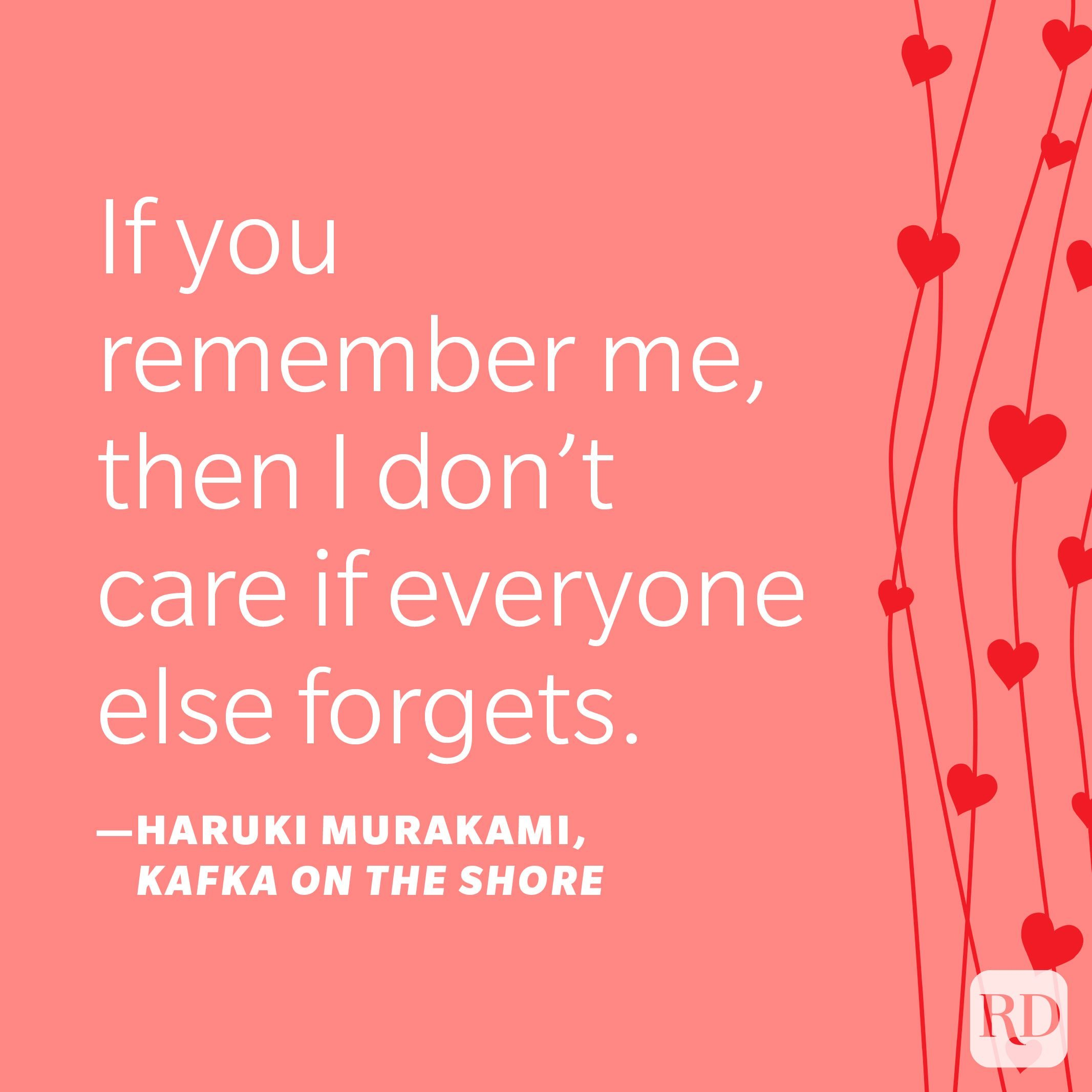 """""""If you remember me, then I don't care if everyone else forgets."""" —Haruki Murakami, Kafka on the Shore"""