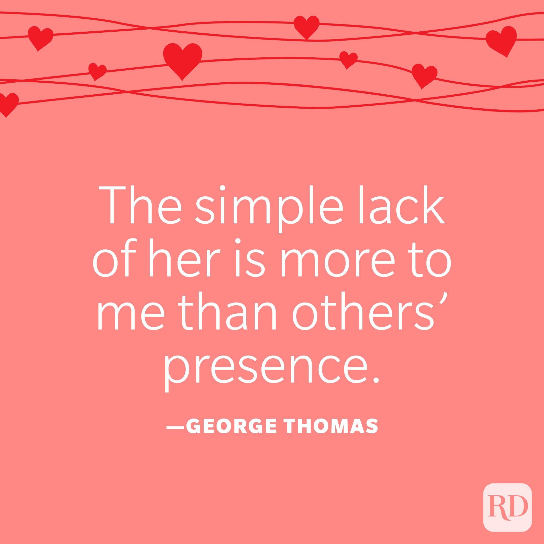 """""""The simple lack of her is more to me than others' presence."""" —George Thomas"""