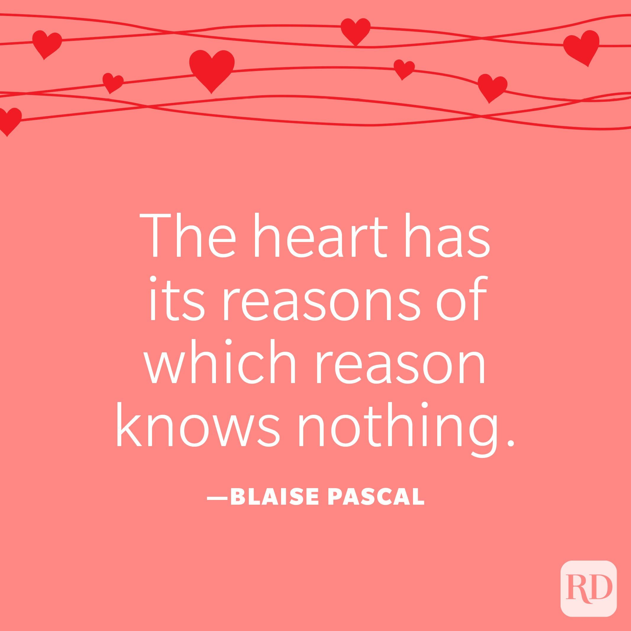 """""""The heart has its reasons of which reason knows nothing."""" —Blaise Pascal"""