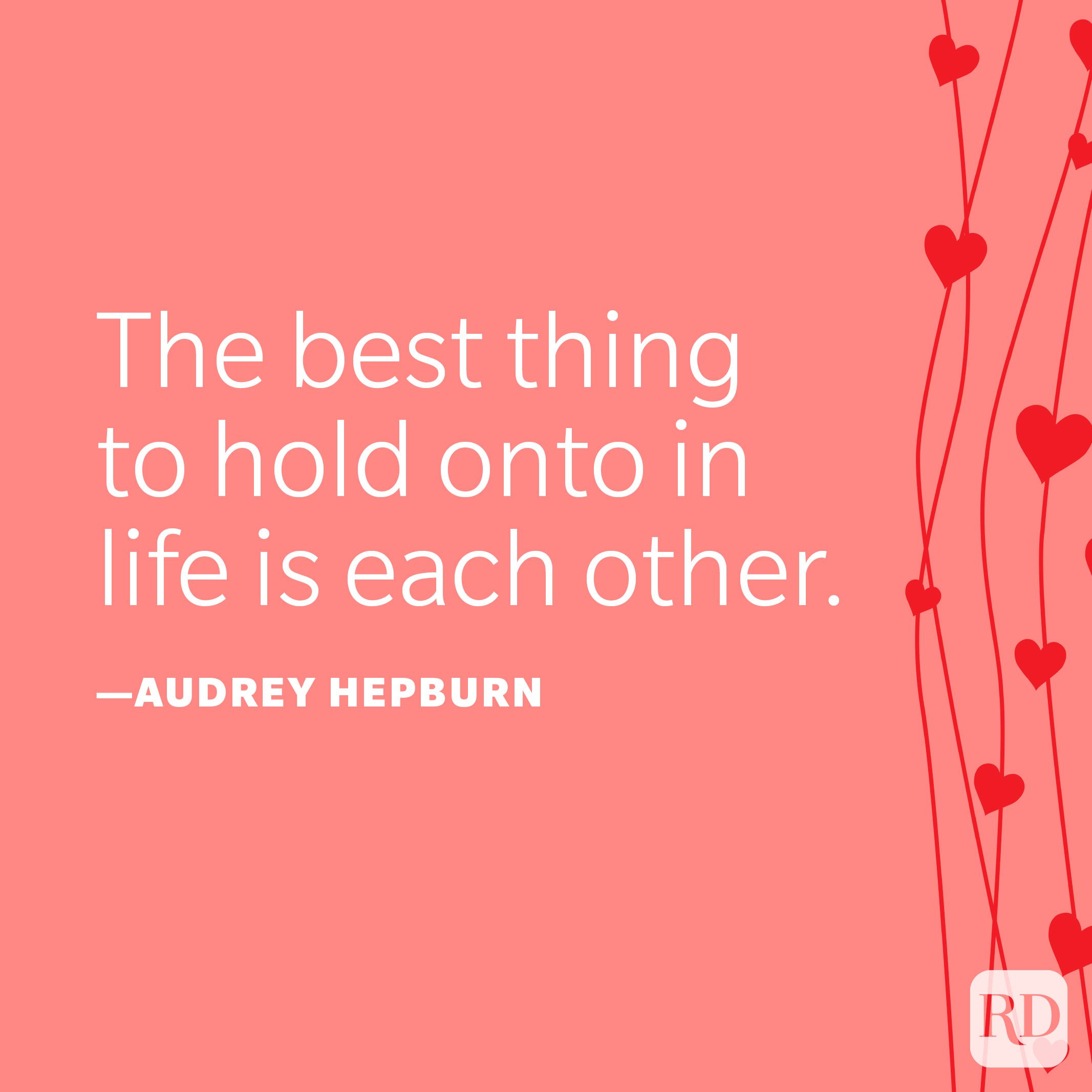 """""""The best thing to hold onto in life is each other."""" —Audrey Hepburn"""