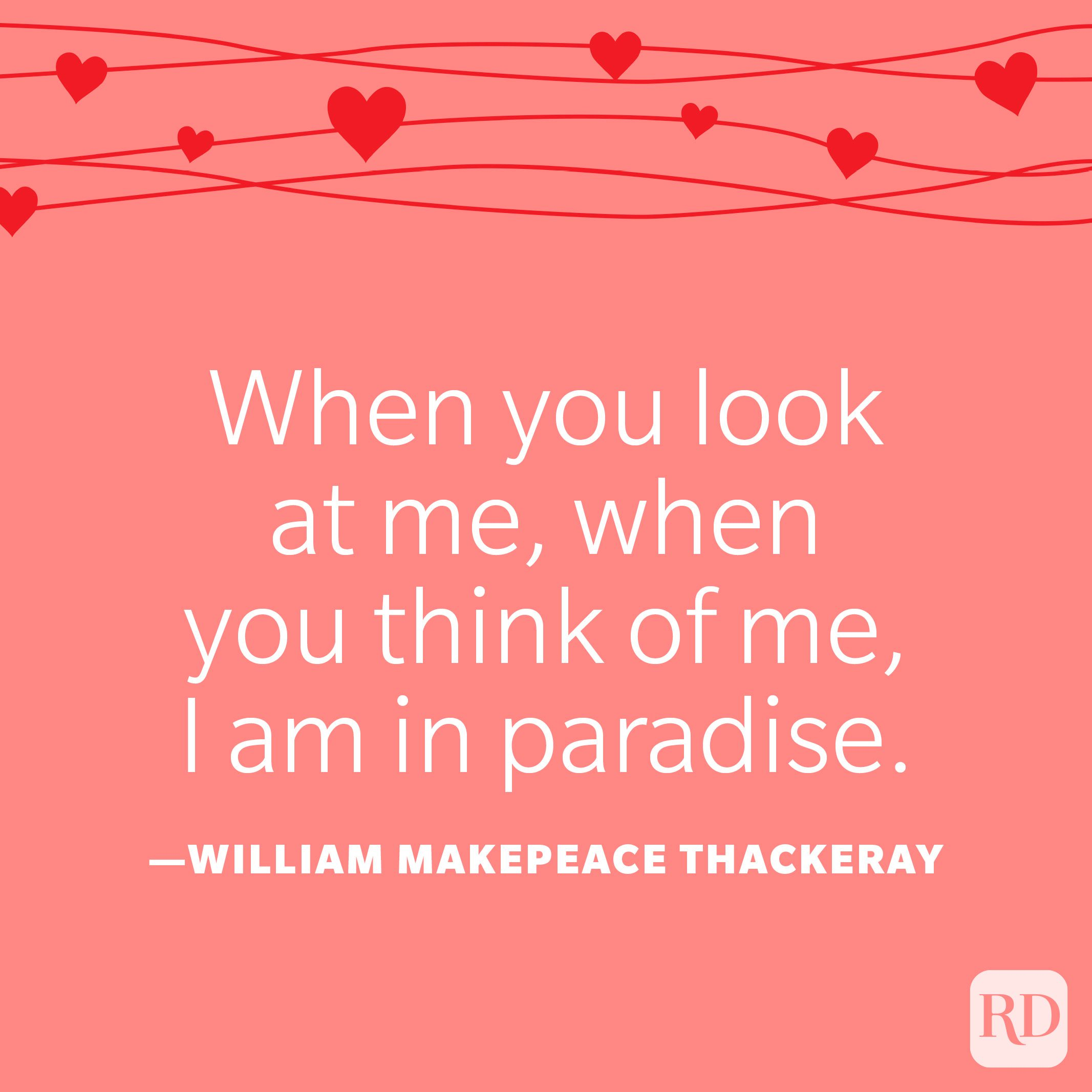 """""""When you look at me, when you think of me, I am in paradise.""""—William Makepeace Thackeray"""