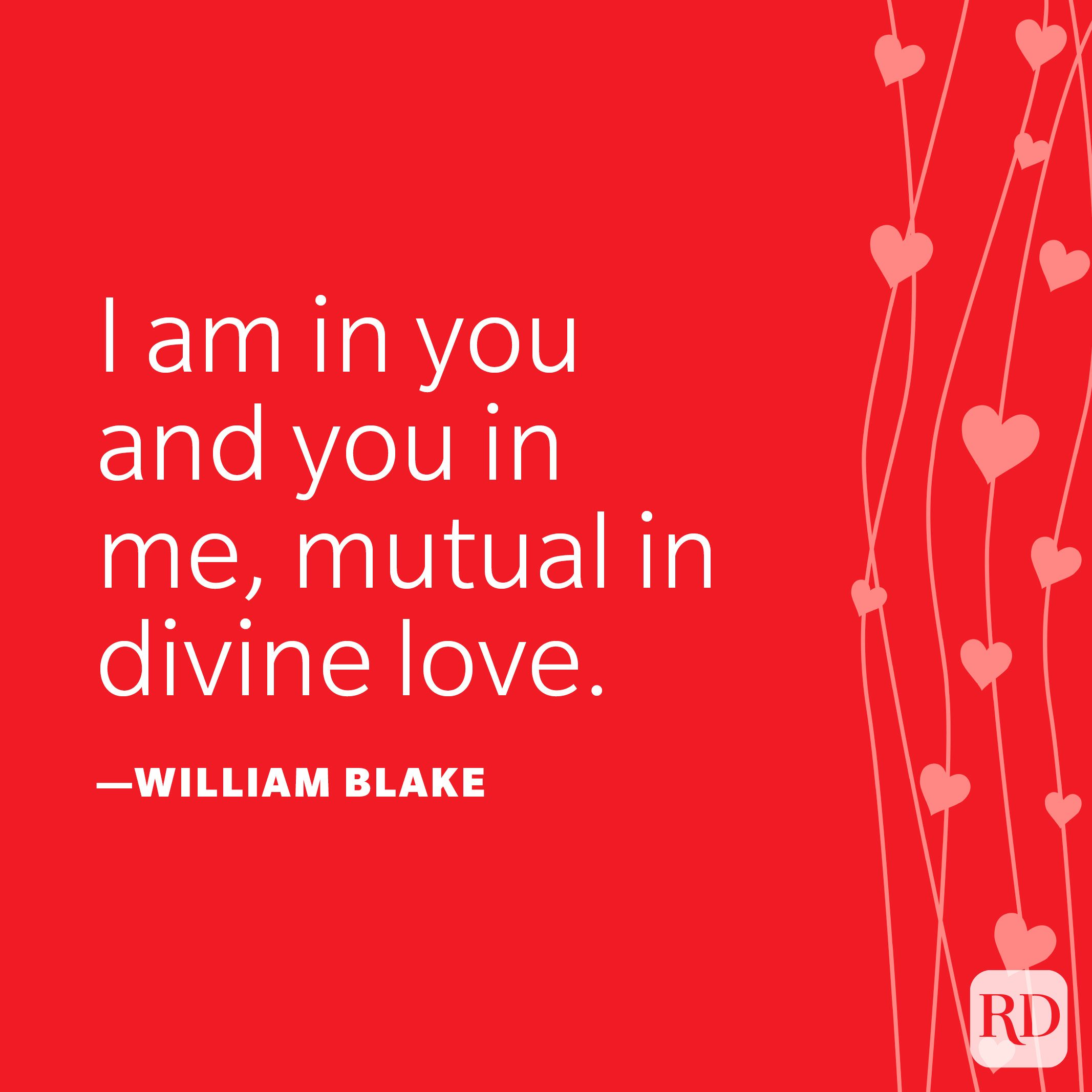 """""""I am in you and you in me, mutual in divine love."""" —William Blake"""