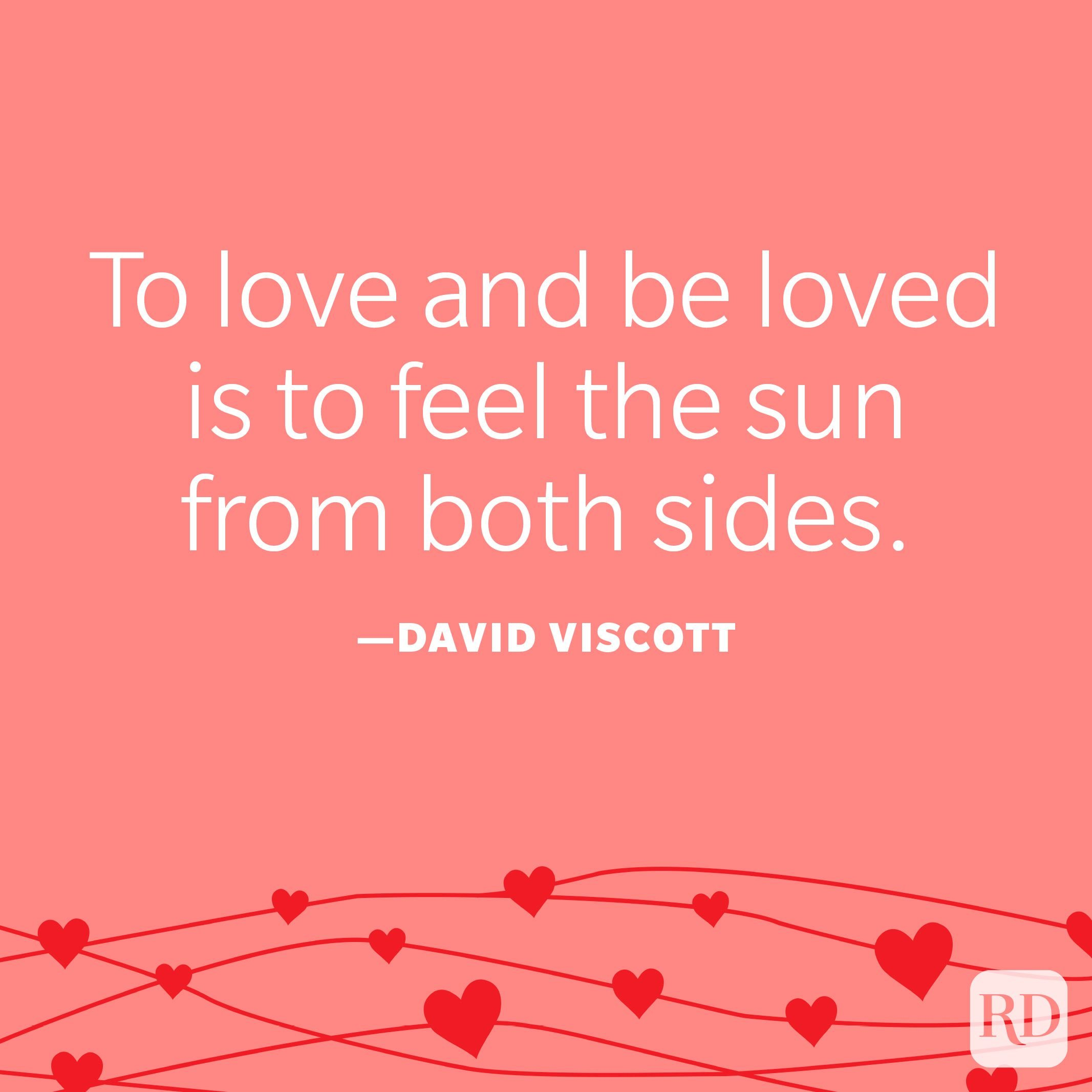 """""""To love and be loved is to feel the sun from both sides."""" —David Viscott"""