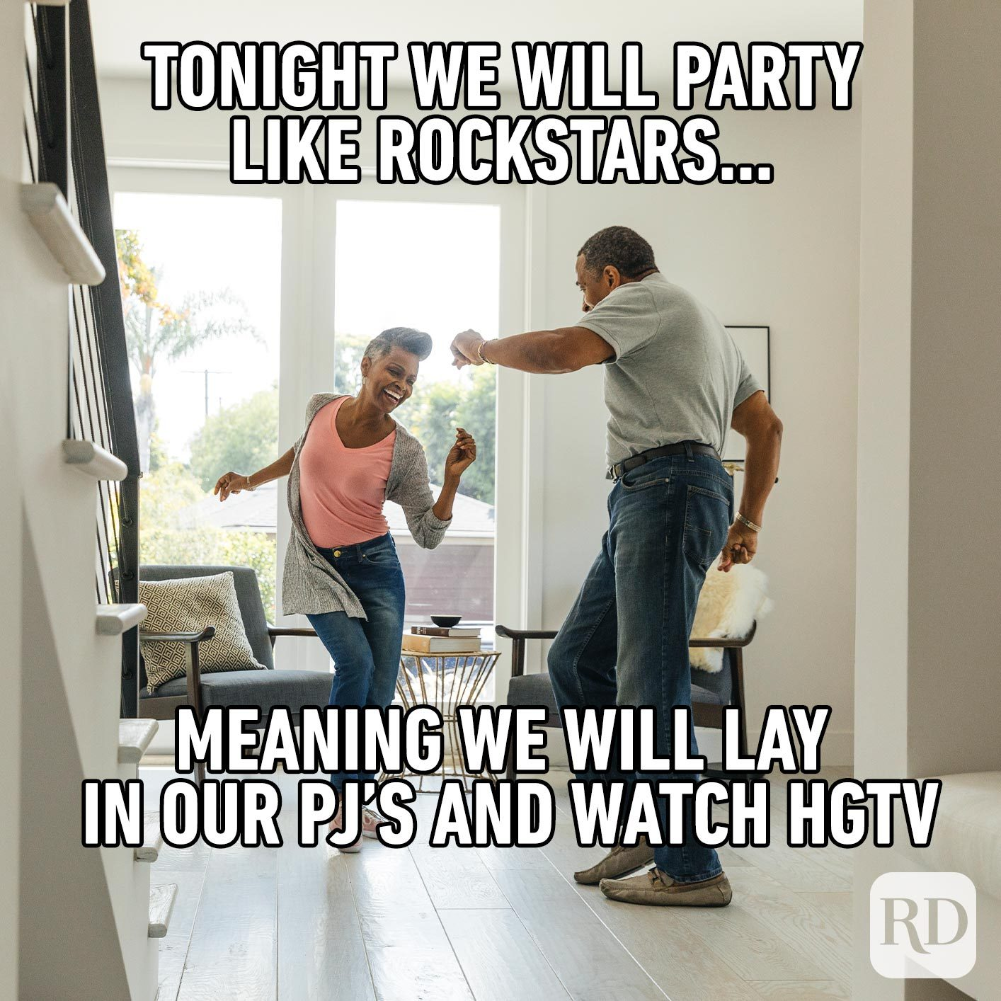 Couple dancing in the hallway. Meme text: Tonight we will party like rockstars… meaning we will lay in our PJ's and watch HGTV