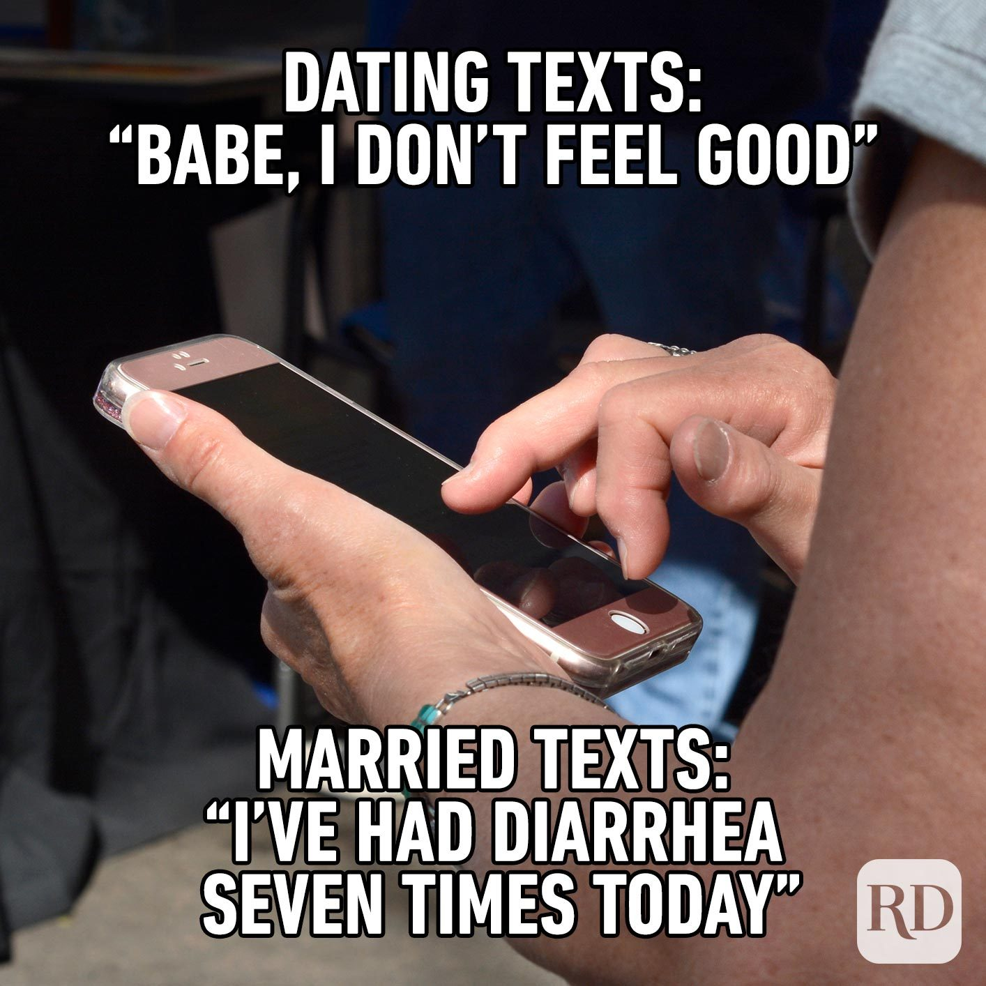 """Person texting. Meme text: Dating texts: """"Babe, I don't feel good"""" Married texts: """"I've had diarrhea seven times today"""""""