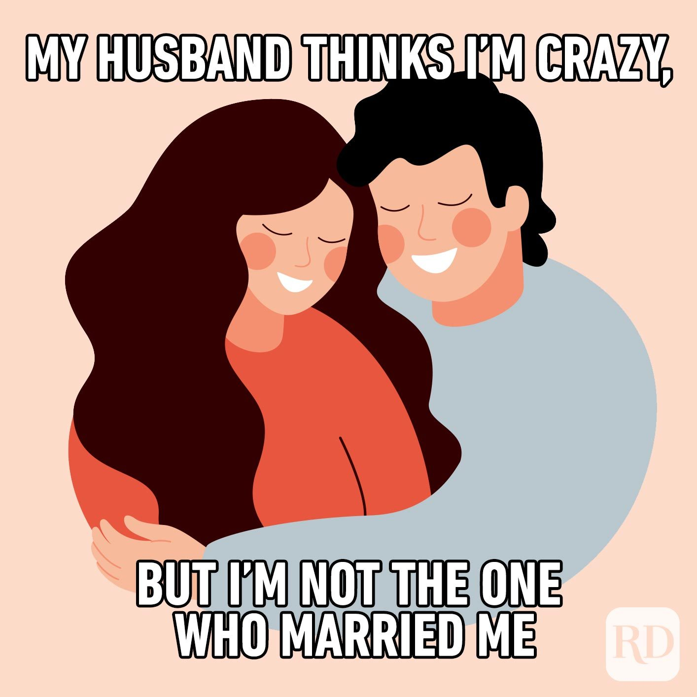 Illustration of loving smiling couple. Meme text: My husband thinks I'm crazy, but I'm not the one who married me