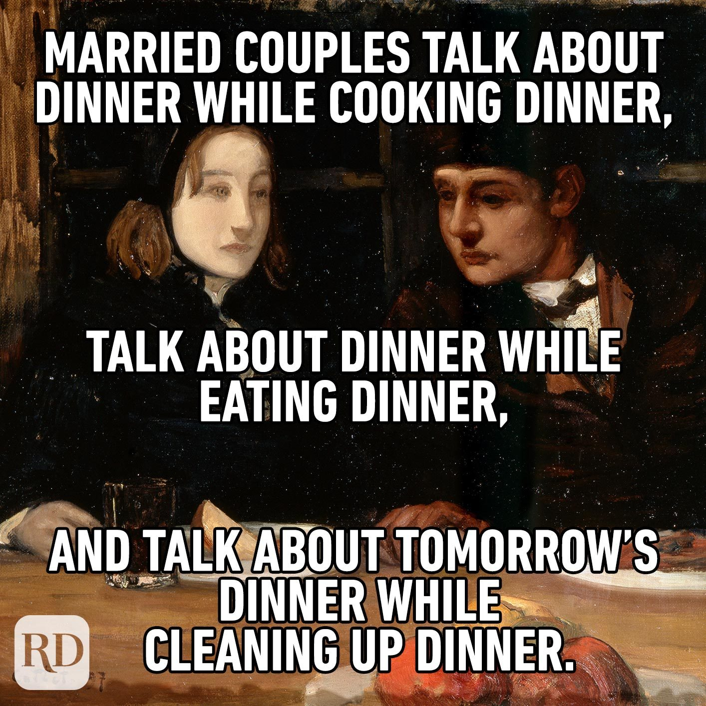 Two people in an old painting staring at empty plates. Meme text: Married couples talk about dinner while cooking dinner, talk about dinner while eating dinner, and talk about tomorrow's dinner while cleaning up dinner.