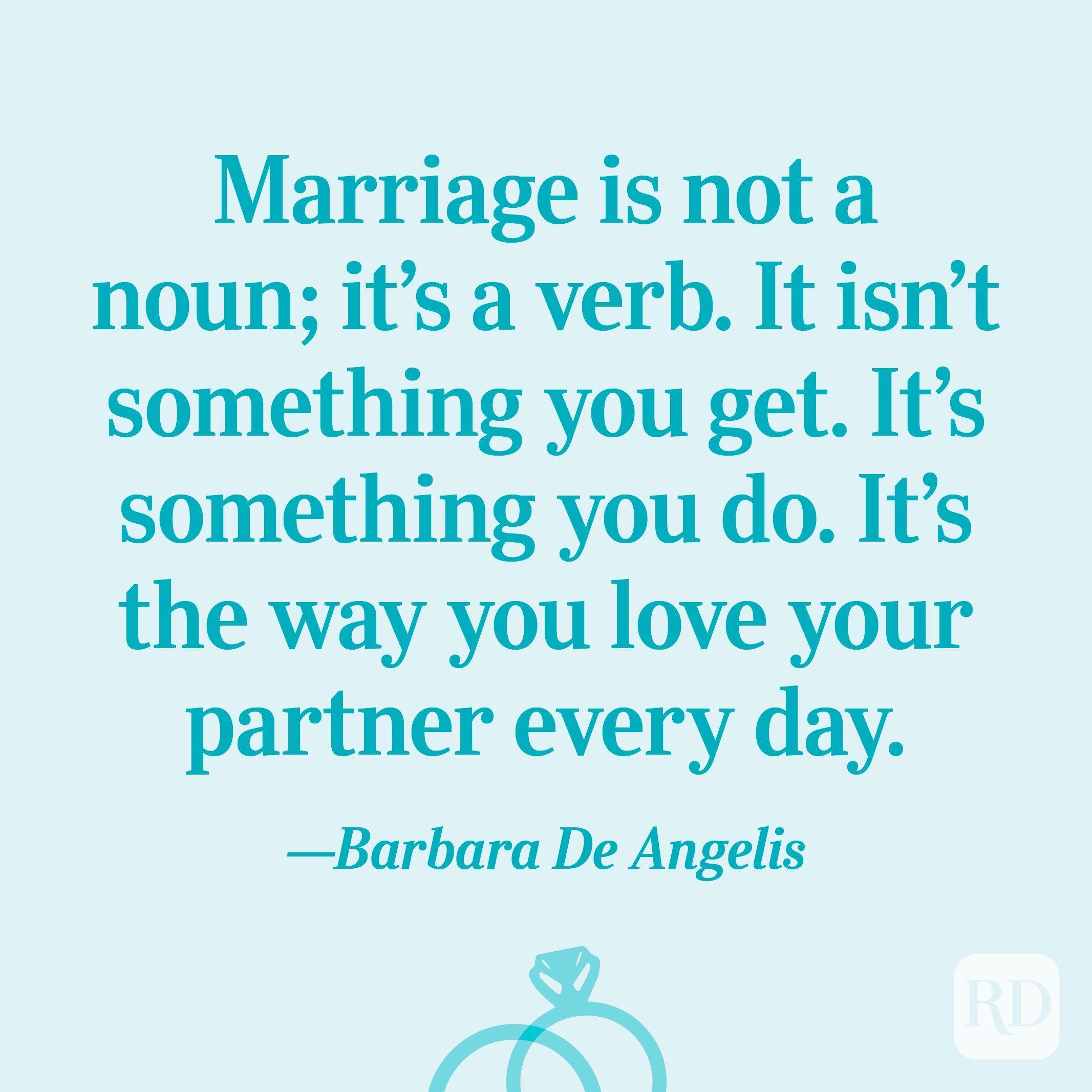 """""""Pernikahan bukanlah kata benda; itu kata kerja. Itu bukanlah sesuatu yang Anda dapatkan. Itu adalah sesuatu yang Anda lakukan. Itulah cara Anda mencintai pasangan Anda setiap hari. """"- Barbara De Angelis"""