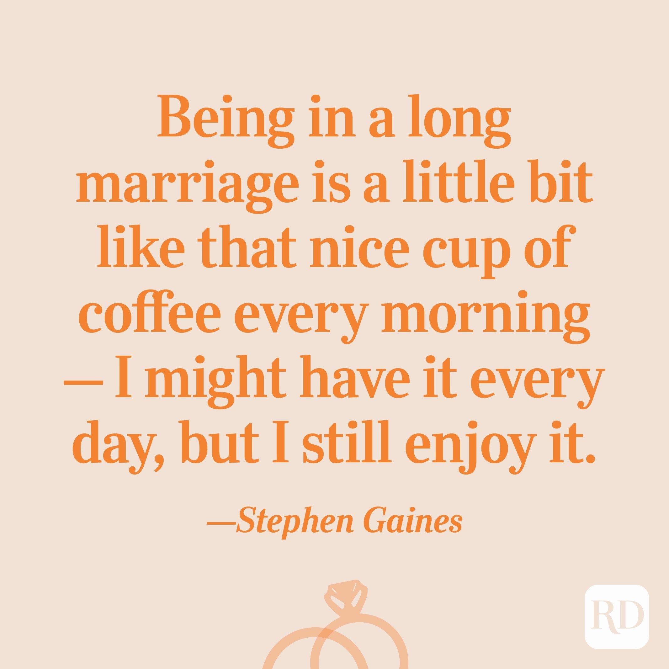 """""""Dalam pernikahan yang panjang rasanya seperti secangkir kopi enak setiap pagi - saya mungkin meminumnya setiap hari, tapi saya masih menikmatinya."""" - Stephen Gaines"""