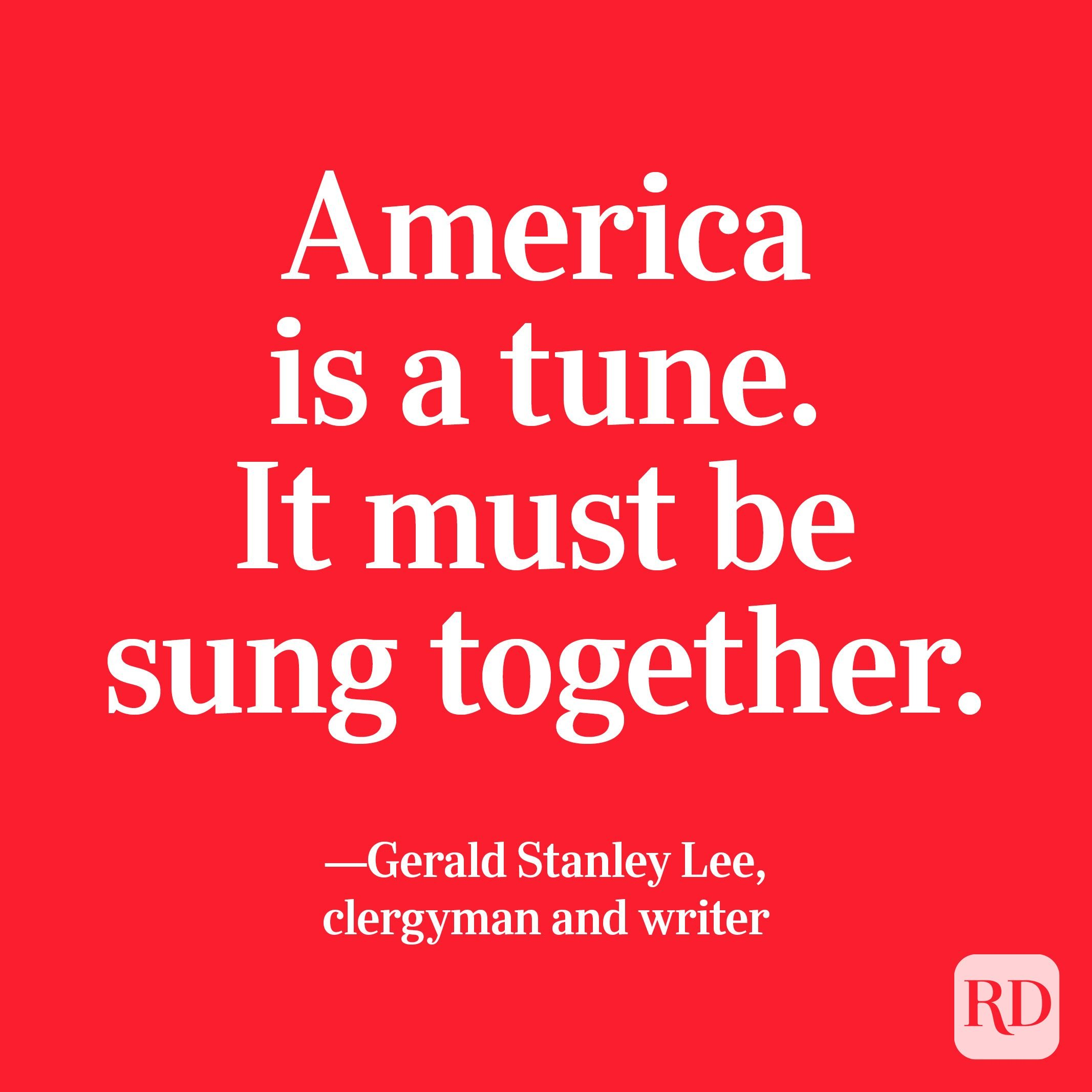 """""""America is a tune. It must be sung together."""" —Gerald Stanley Lee, clergyman and writer"""