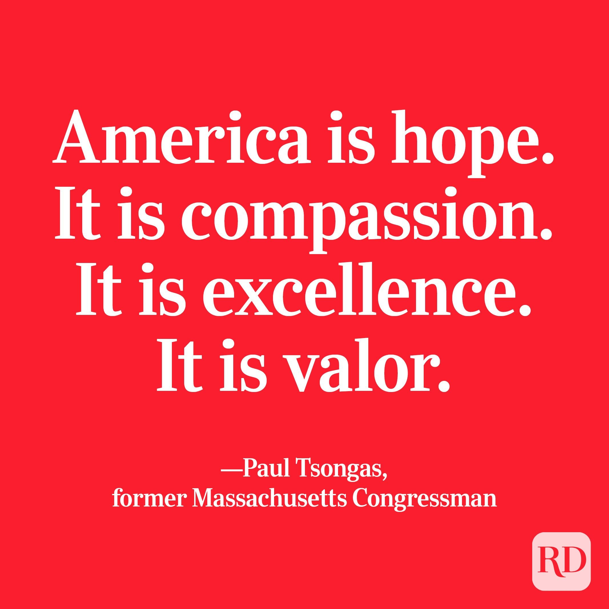 """""""America is hope. It is compassion. It is excellence. It is valor."""" —Paul Tsongas, former Massachusetts Congressman"""