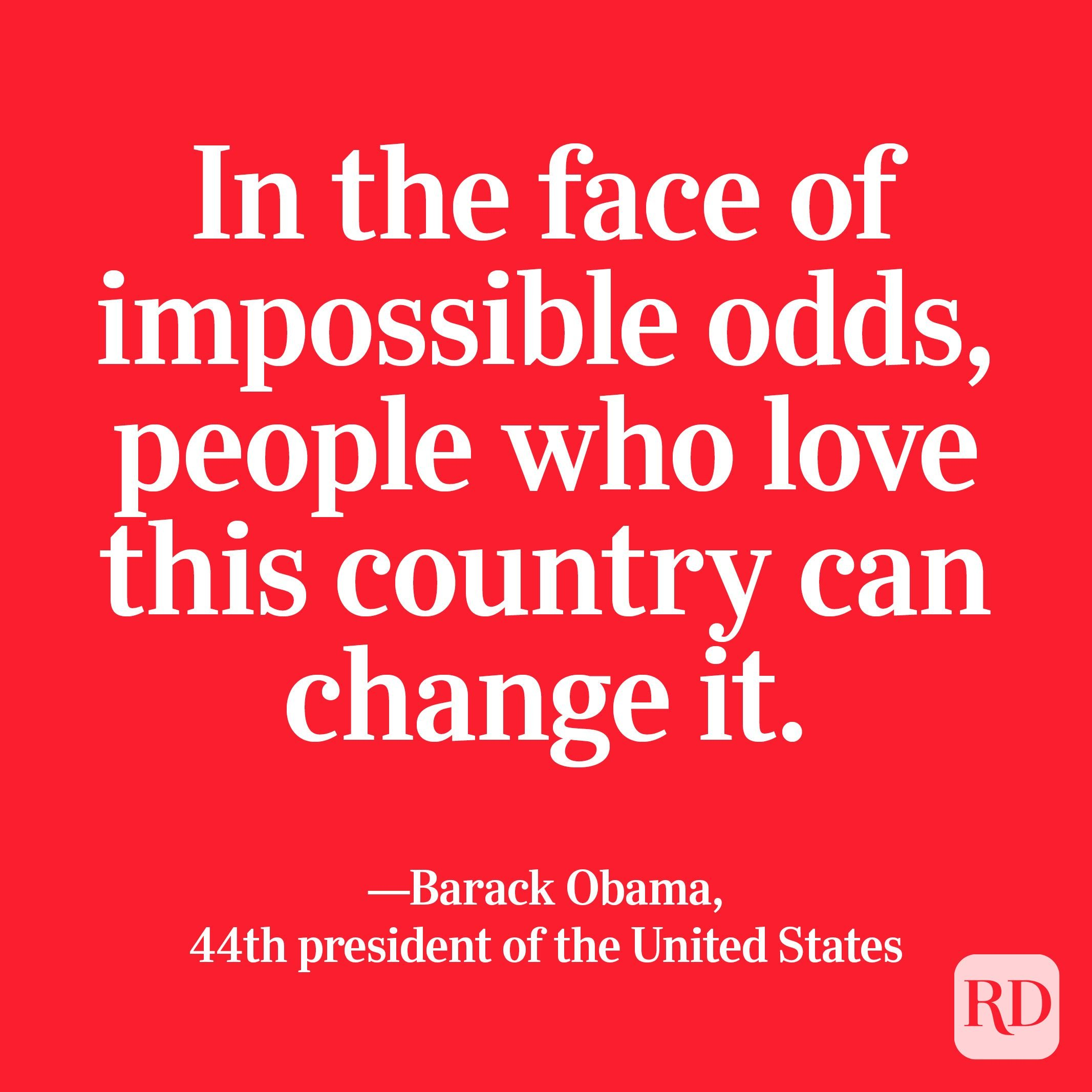 """""""In the face of impossible odds, people who love this country can change it."""" —Barack Obama, 44th president of the United States"""